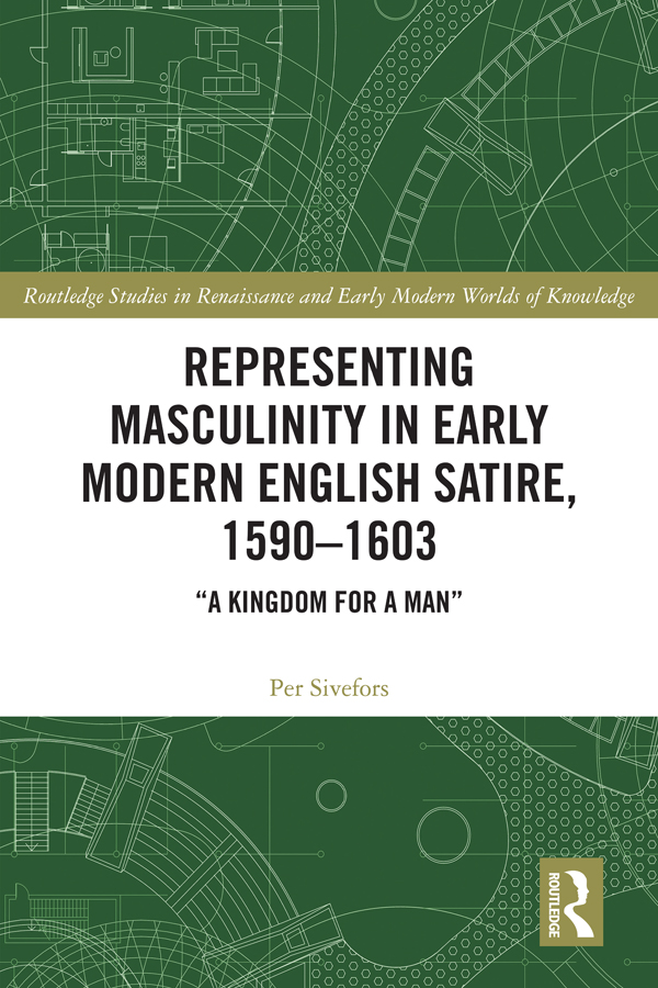 Representing Masculinity in Early Modern English Satire, 1590–1603: