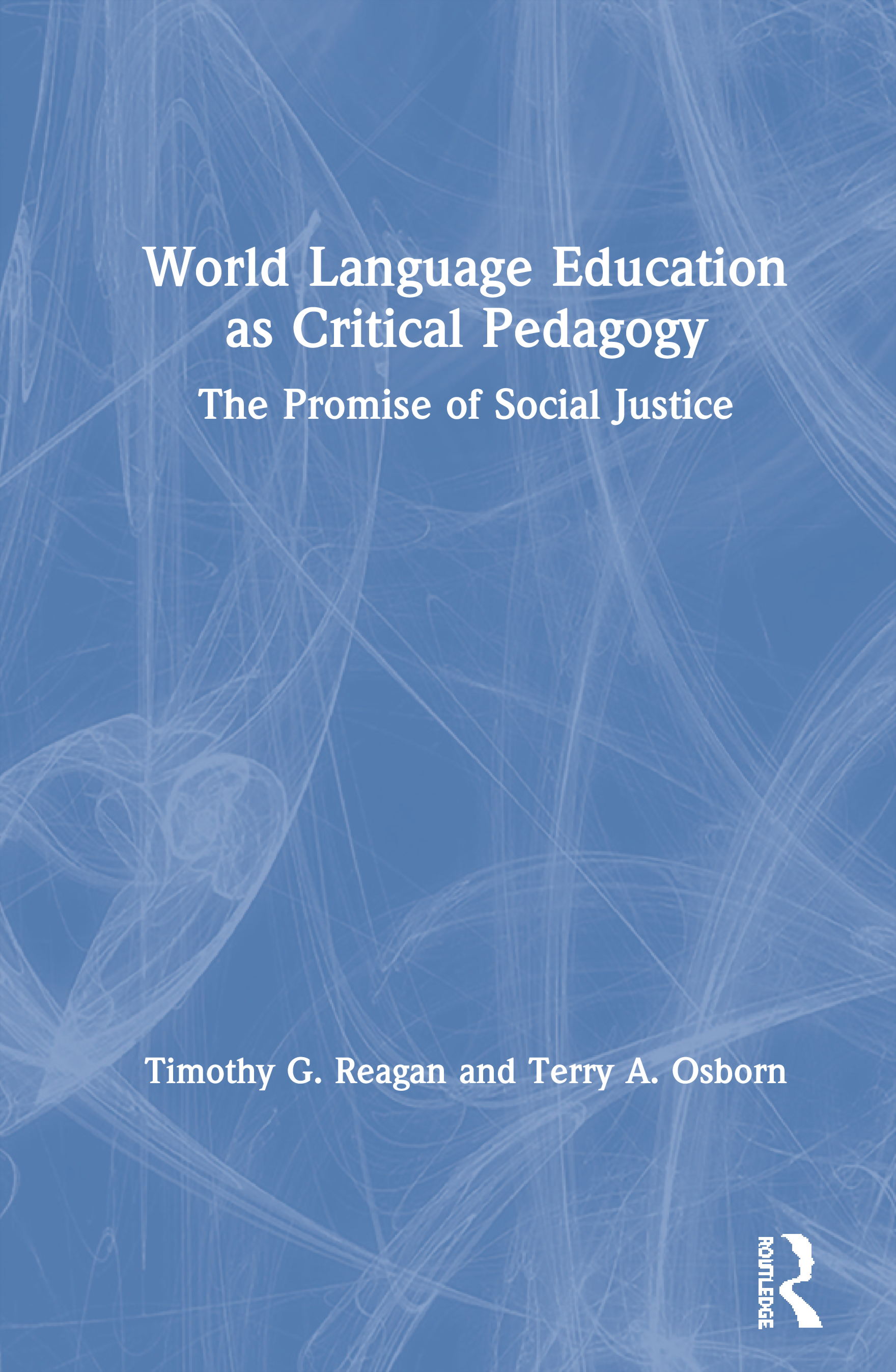 World Language Education as Critical Pedagogy: The Promise of Social Justice book cover