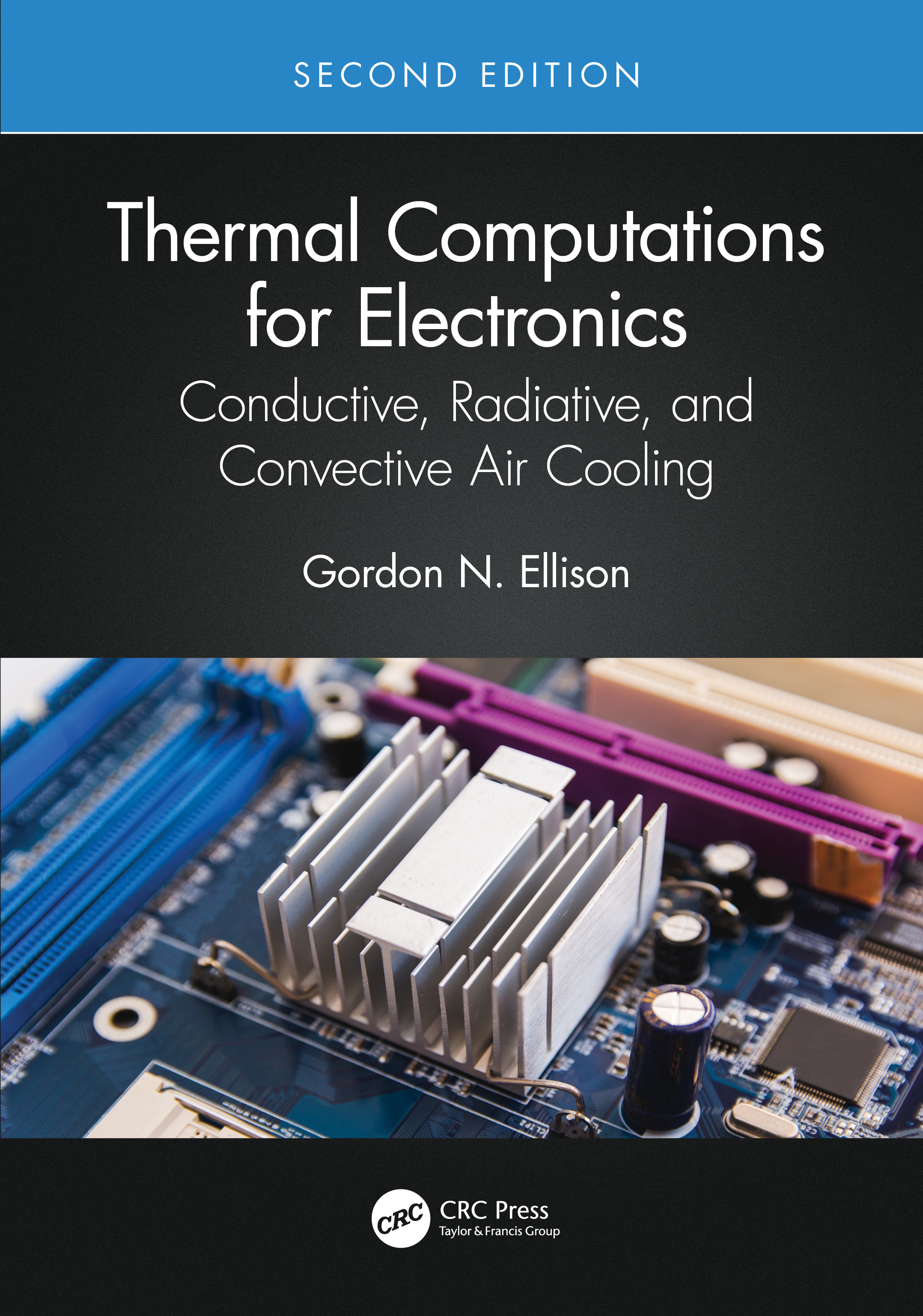 Thermal Computations for Electronics: Conductive, Radiative, and Convective Air Cooling, 2nd Edition (Hardback) book cover