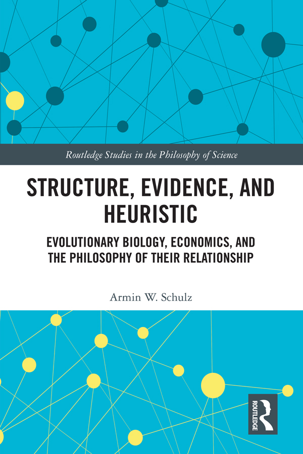 Structure, Evidence, and Heuristic: Evolutionary Biology, Economics, and the Philosophy of Their Relationship, 1st Edition (Hardback) book cover