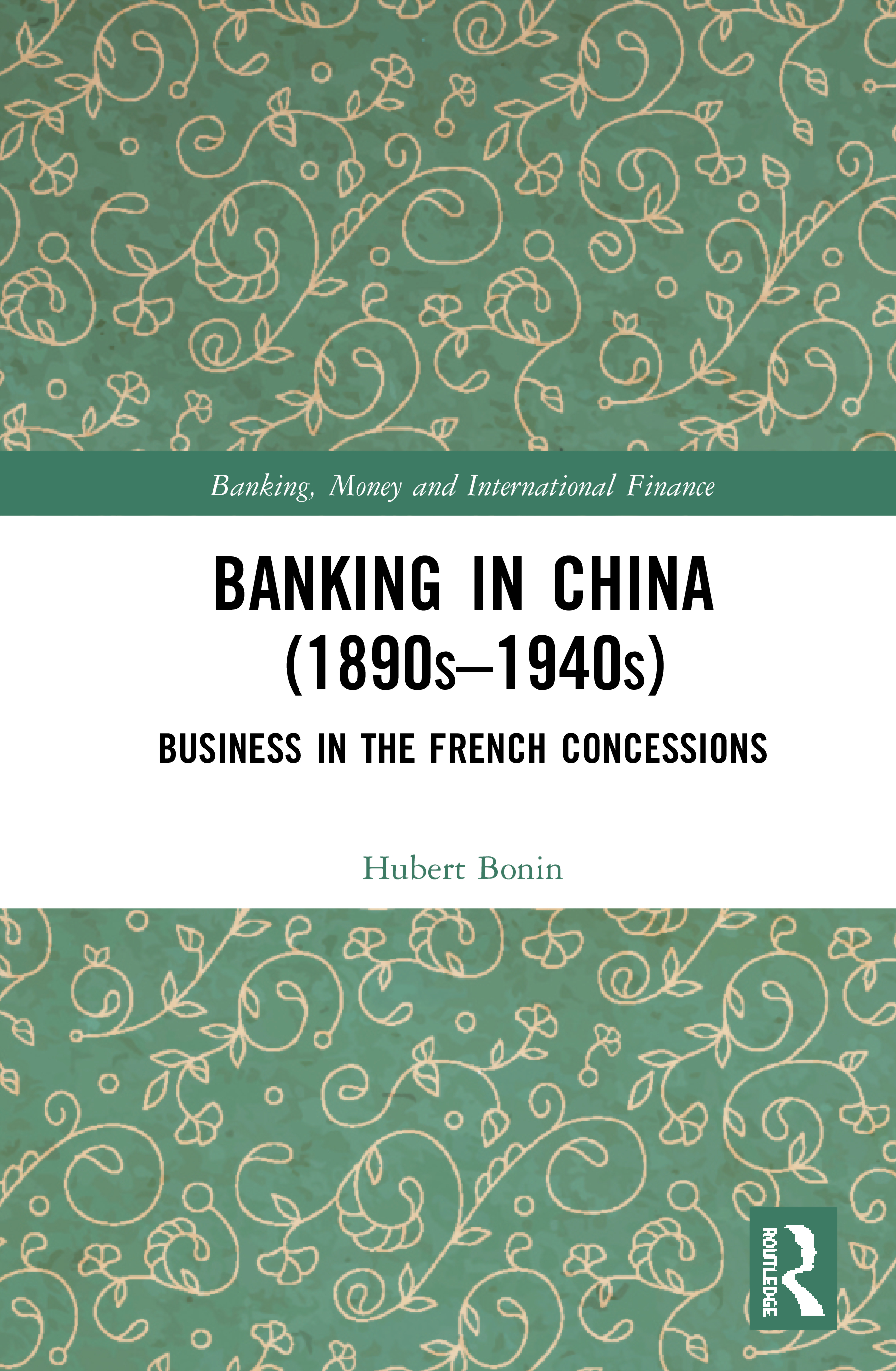 Banking in China 1890s–1940s: Business in the French Concessions, 1st Edition (Hardback) book cover