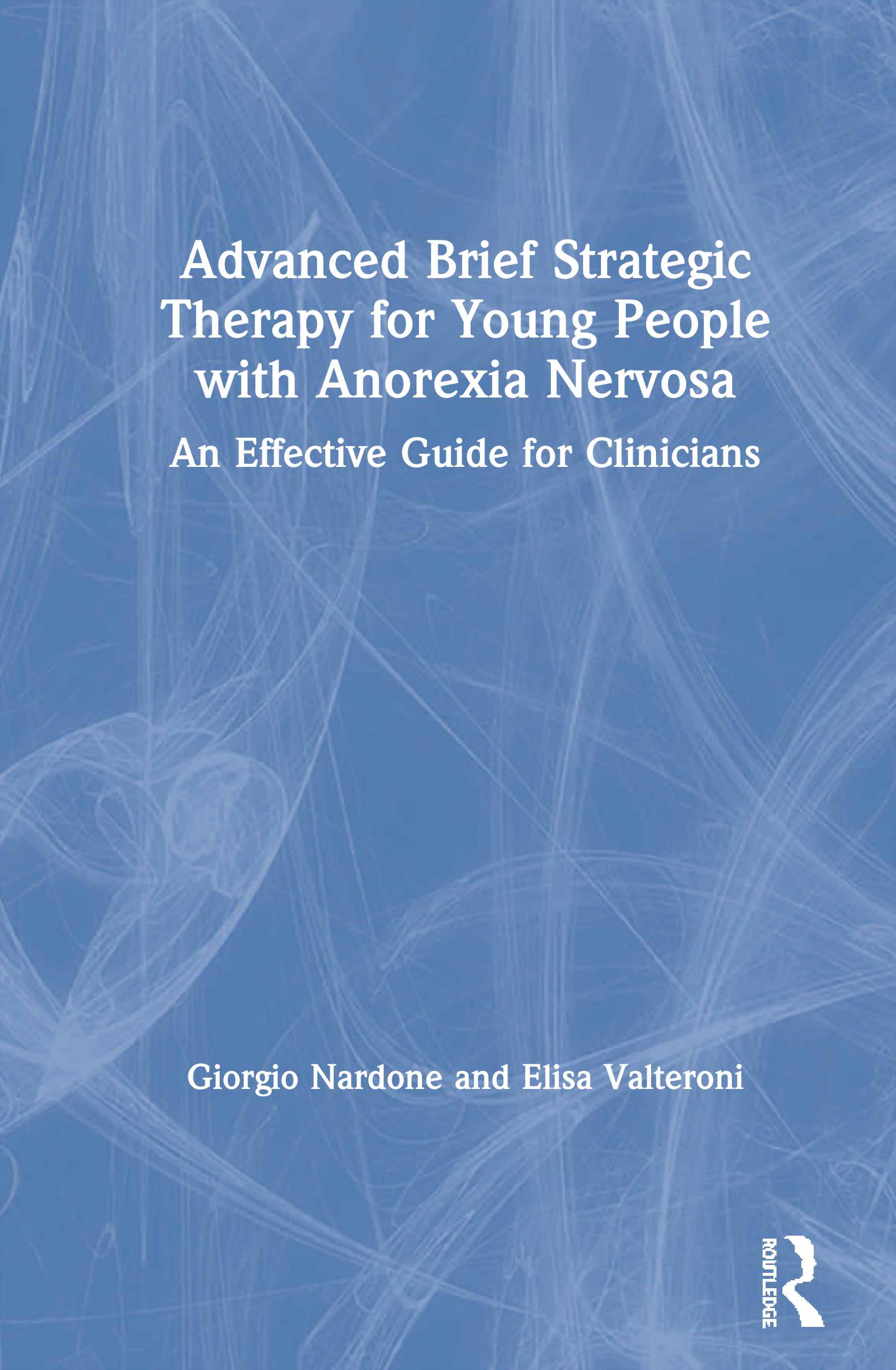 Advanced Brief Strategic Therapy for Young People with Anorexia Nervosa: An Effective Guide for Clinicians book cover