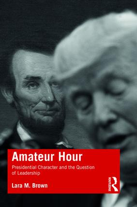 Amateur Hour: Presidential Character and the Question of Leadership book cover