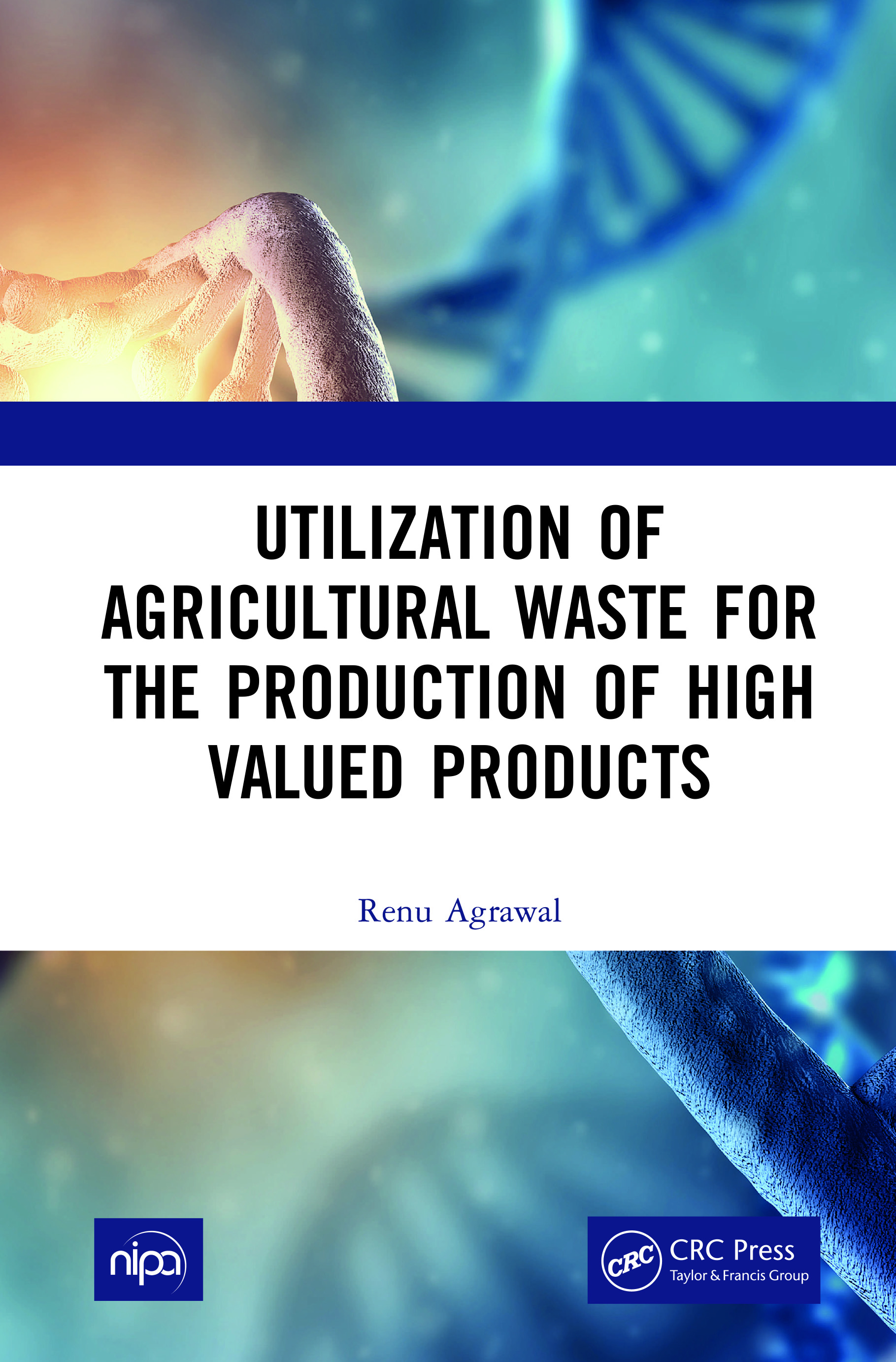 Utilization of Agricultural Waste for the Production of High Valued Products book cover