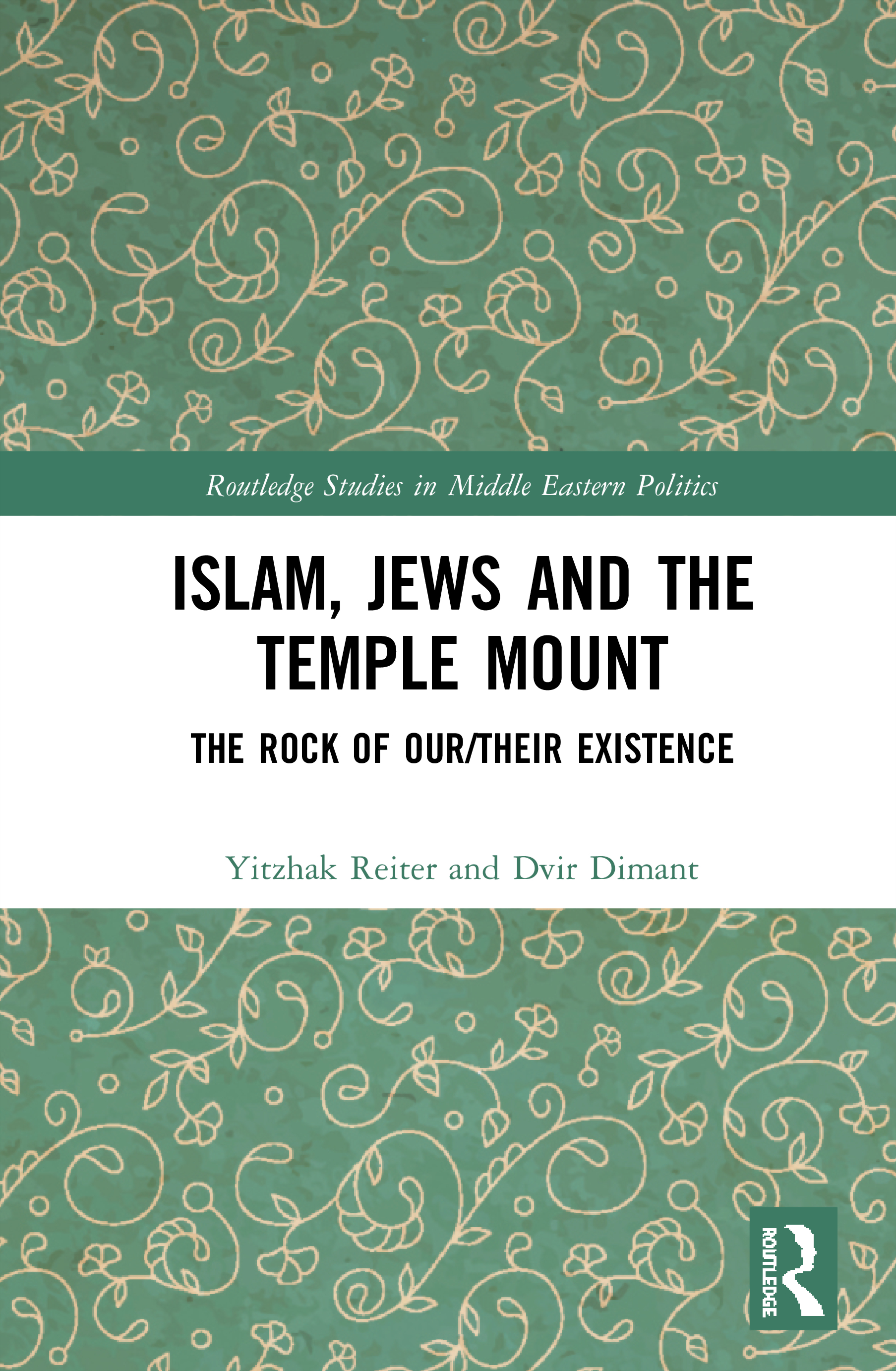 Islam, Jews and the Temple Mount: The Rock of Our/Their Existence book cover