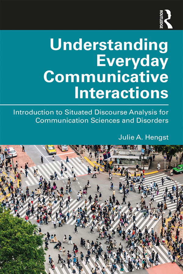 Understanding Everday Communicative Interactions: Introduction to Situated Discourse Analysis for Communication Sciences and Disorders book cover