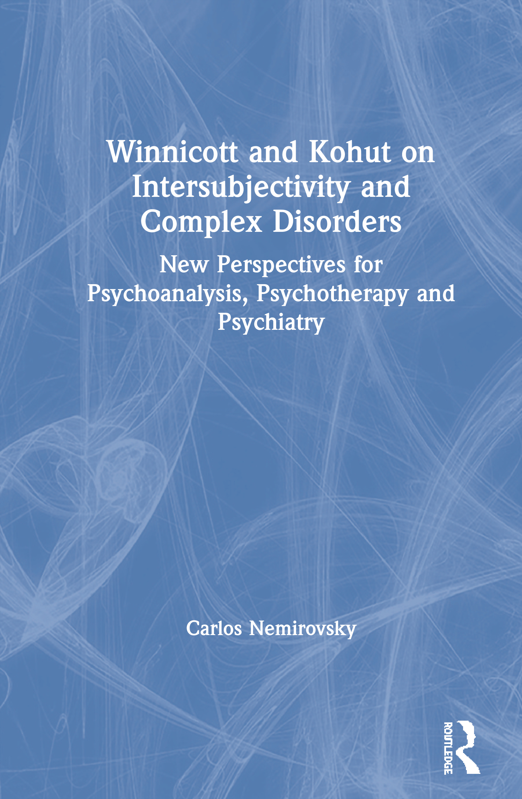 Winnicott and Kohut on Intersubjectivity and Complex Disorders: New Perspectives for Psychoanalysis, Psychotherapy and Psychiatry, 1st Edition (Paperback) book cover