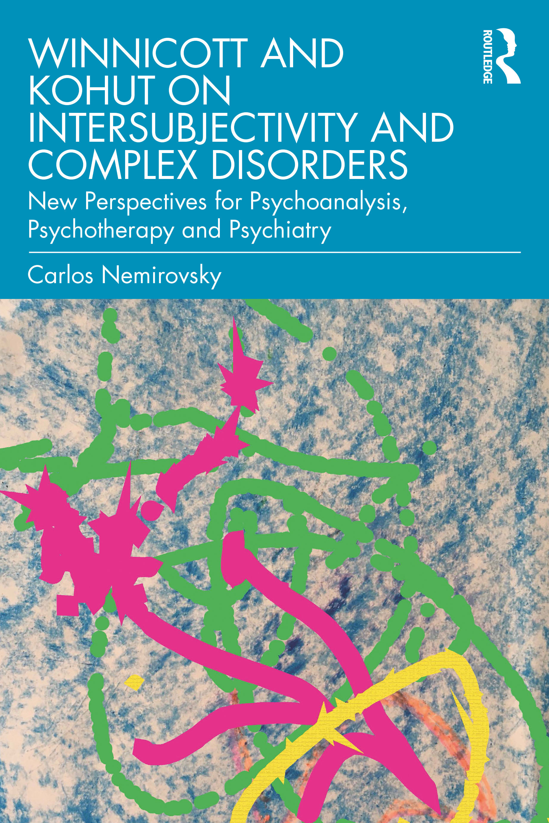 Winnicott and Kohut on Intersubjectivity and Complex Disorders: New Perspectives for Psychoanalysis, Psychotherapy and Psychiatry book cover
