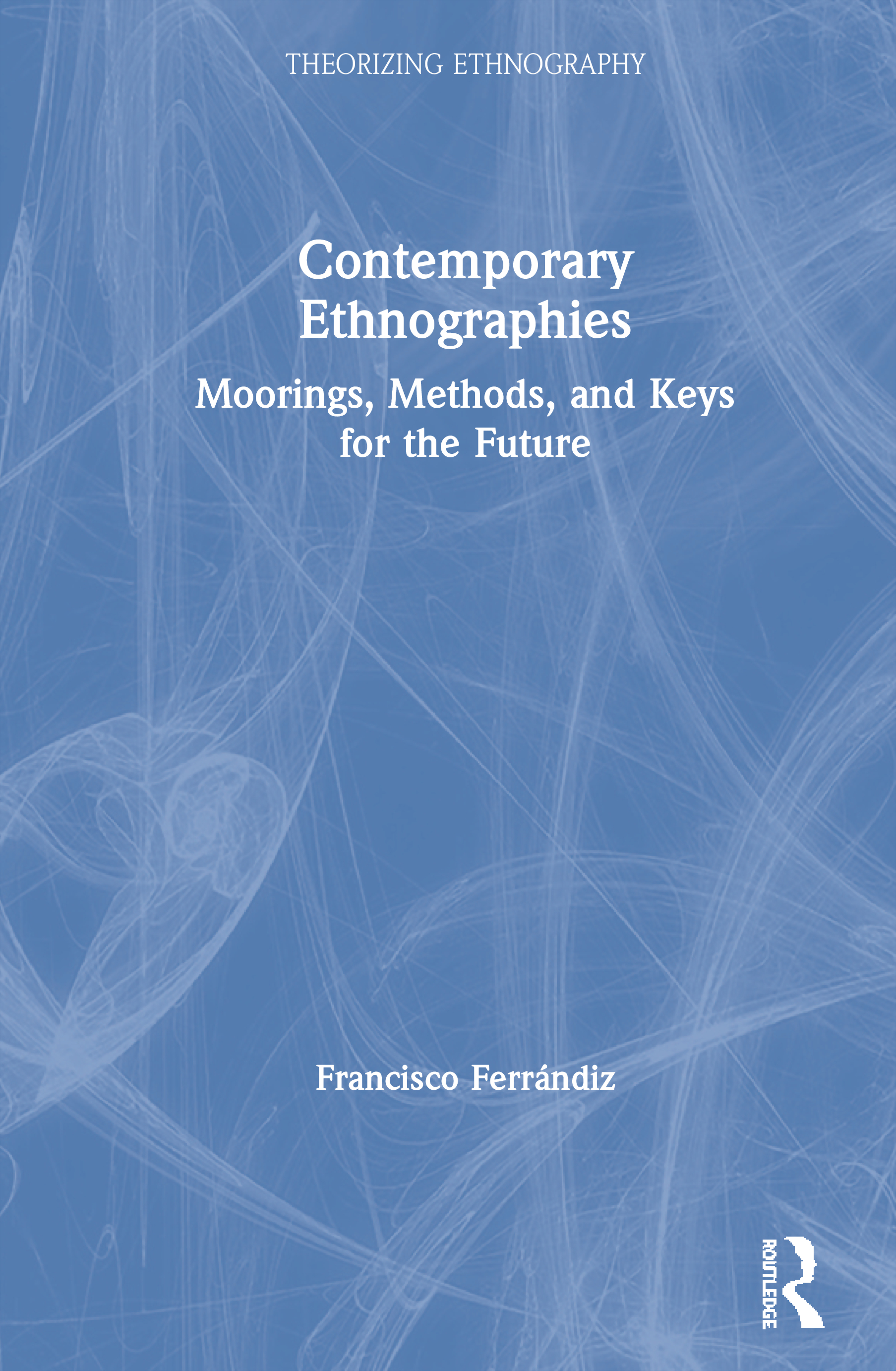 Contemporary Ethnographies: Moorings, Methods, and Keys for the Future book cover