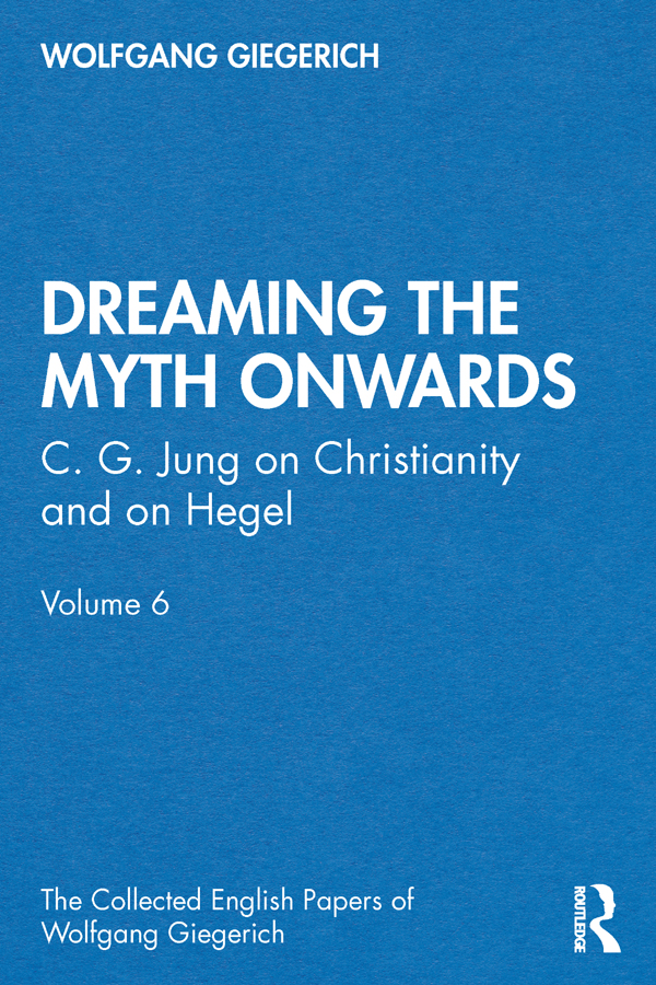 """""""Dreaming the Myth Onwards"""": C. G. Jung on Christianity and on Hegel, Volume 6 book cover"""