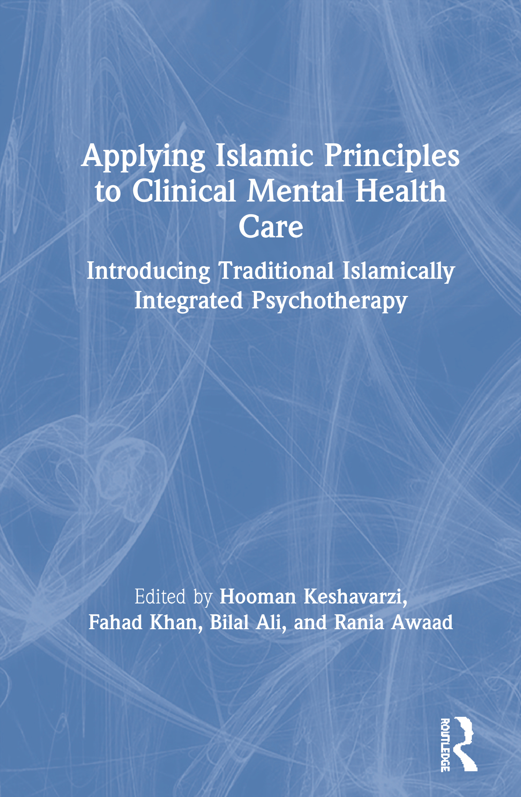 Applying Islamic Principles to Clinical Mental Health Care: Introducing Traditional Islamically Integrated Psychotherapy, 1st Edition (Paperback) book cover