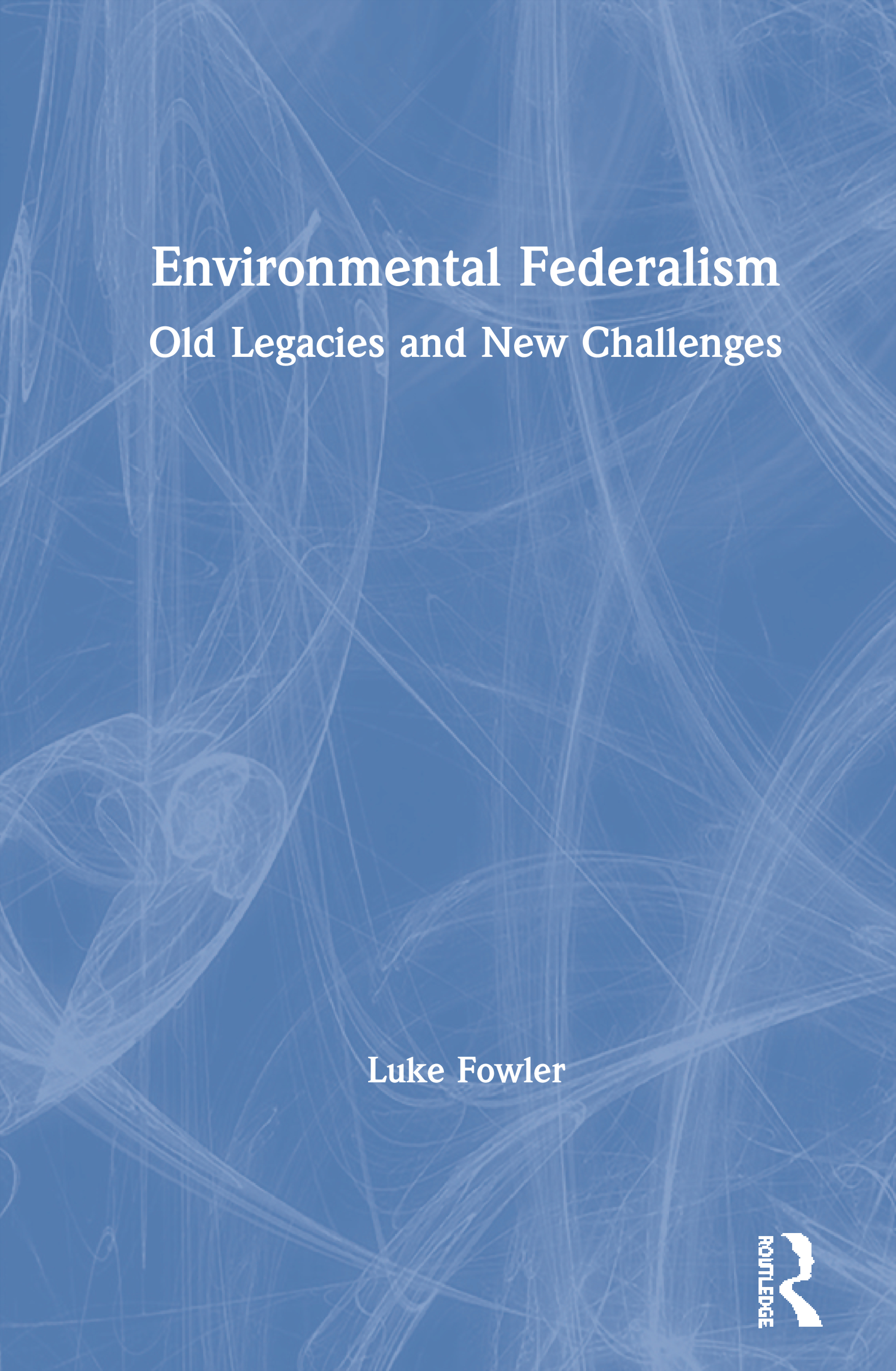 Environmental Federalism: Old Legacies and New Challenges, 1st Edition (Hardback) book cover