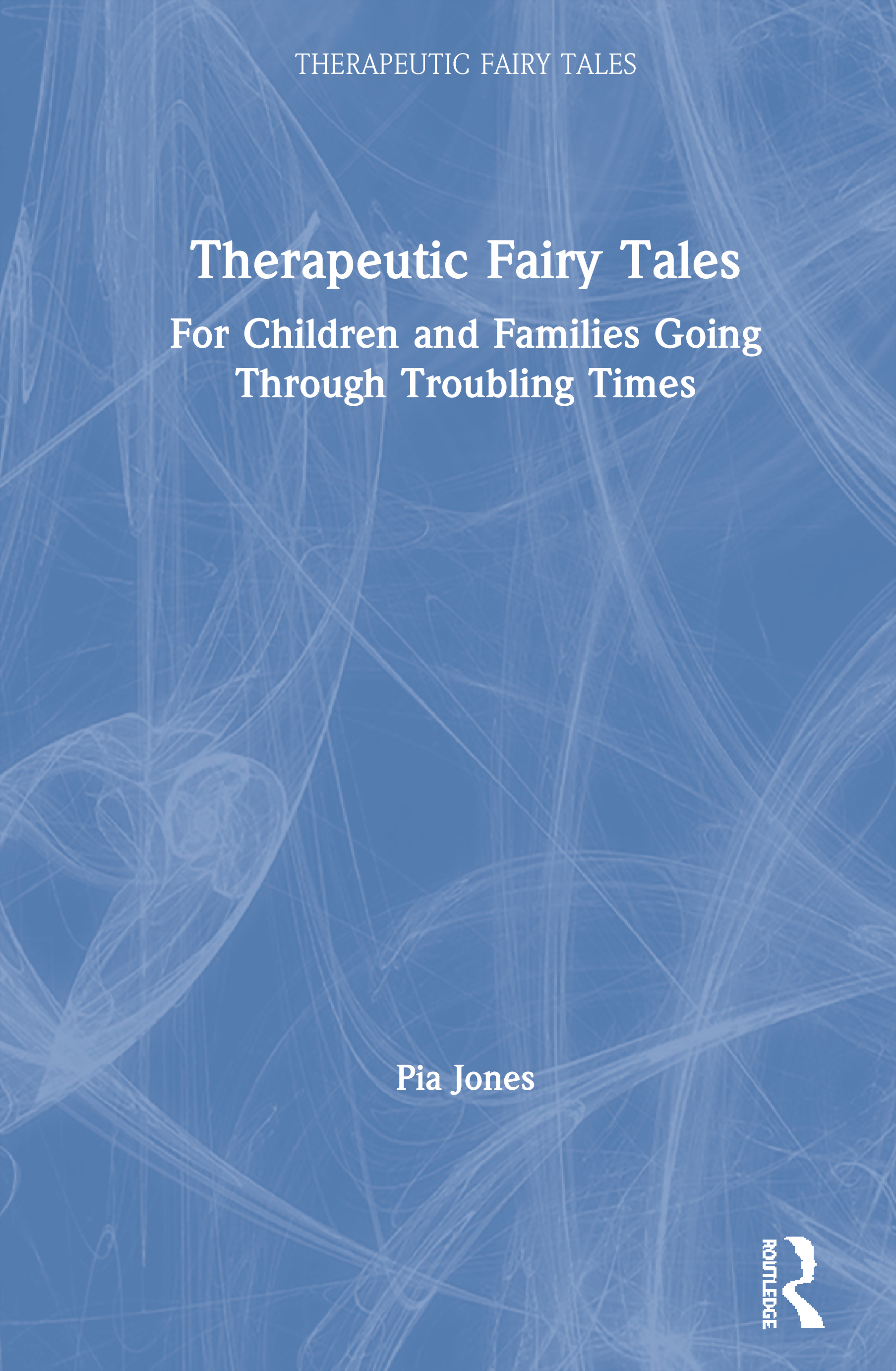 Therapeutic Fairy Tales: For Children and Families Going Through Troubling Times book cover