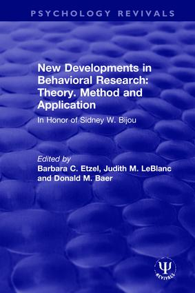 New Developments in Behavioral Research: Theory, Method and Application: In Honor of Sidney W. Bijou, 1st Edition (Hardback) book cover