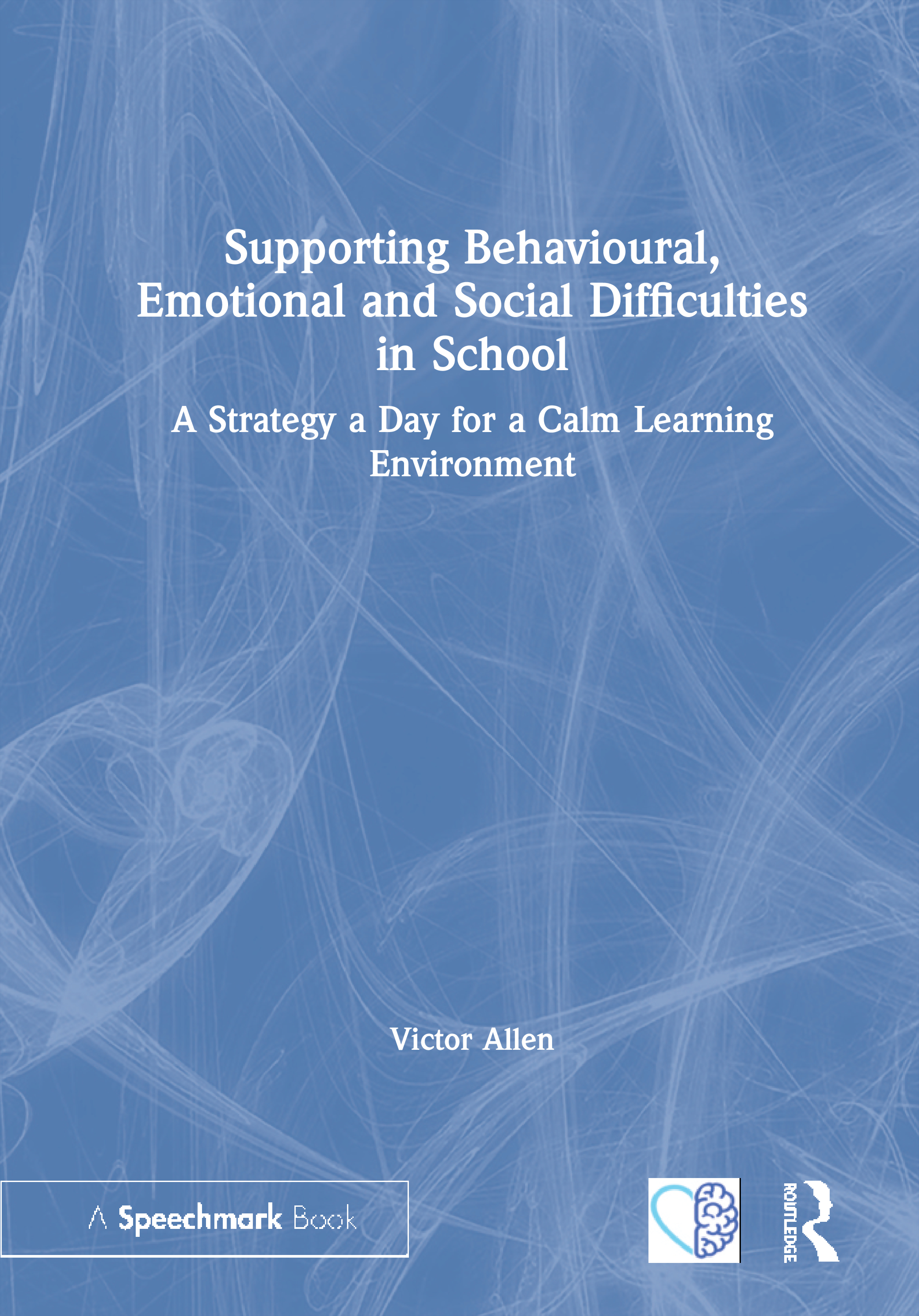 Supporting Behavioural, Emotional and Social Difficulties in School: A Strategy a Day for a Calm Learning Environment book cover