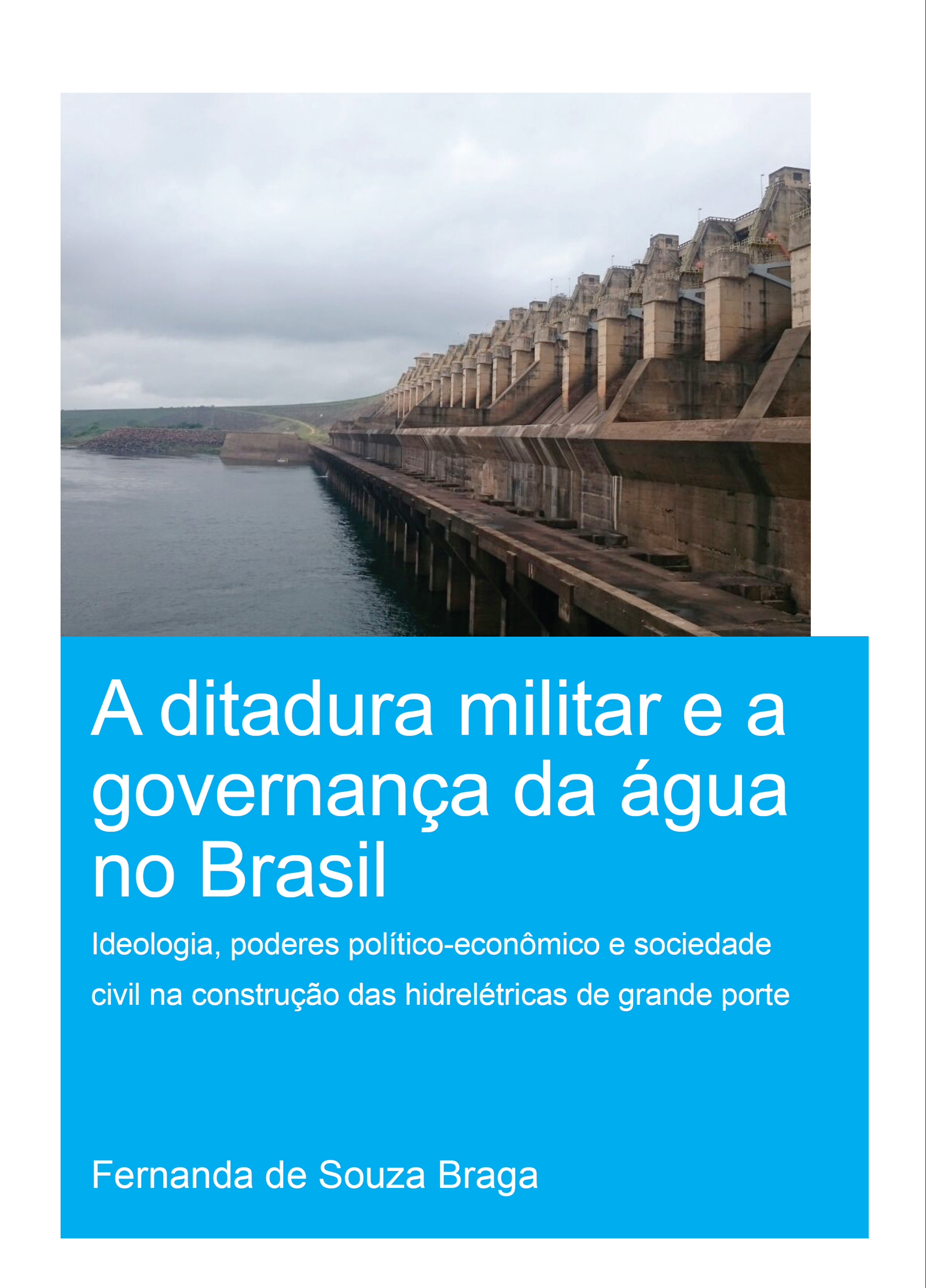 A Ditadura Militar e a Governança da Água no Brasil (The Military Dictatorship and Water Governance in Brazil): Ideologia, Poderes Político-Econômico e Sociedade Civil na Construção das Hidrelétricas de Grande Porte (The Role of Ideology, Political-Economic Power and Civil Society in the Construction of Large Hydropower Dams), 1st Edition (Paperback) book cover
