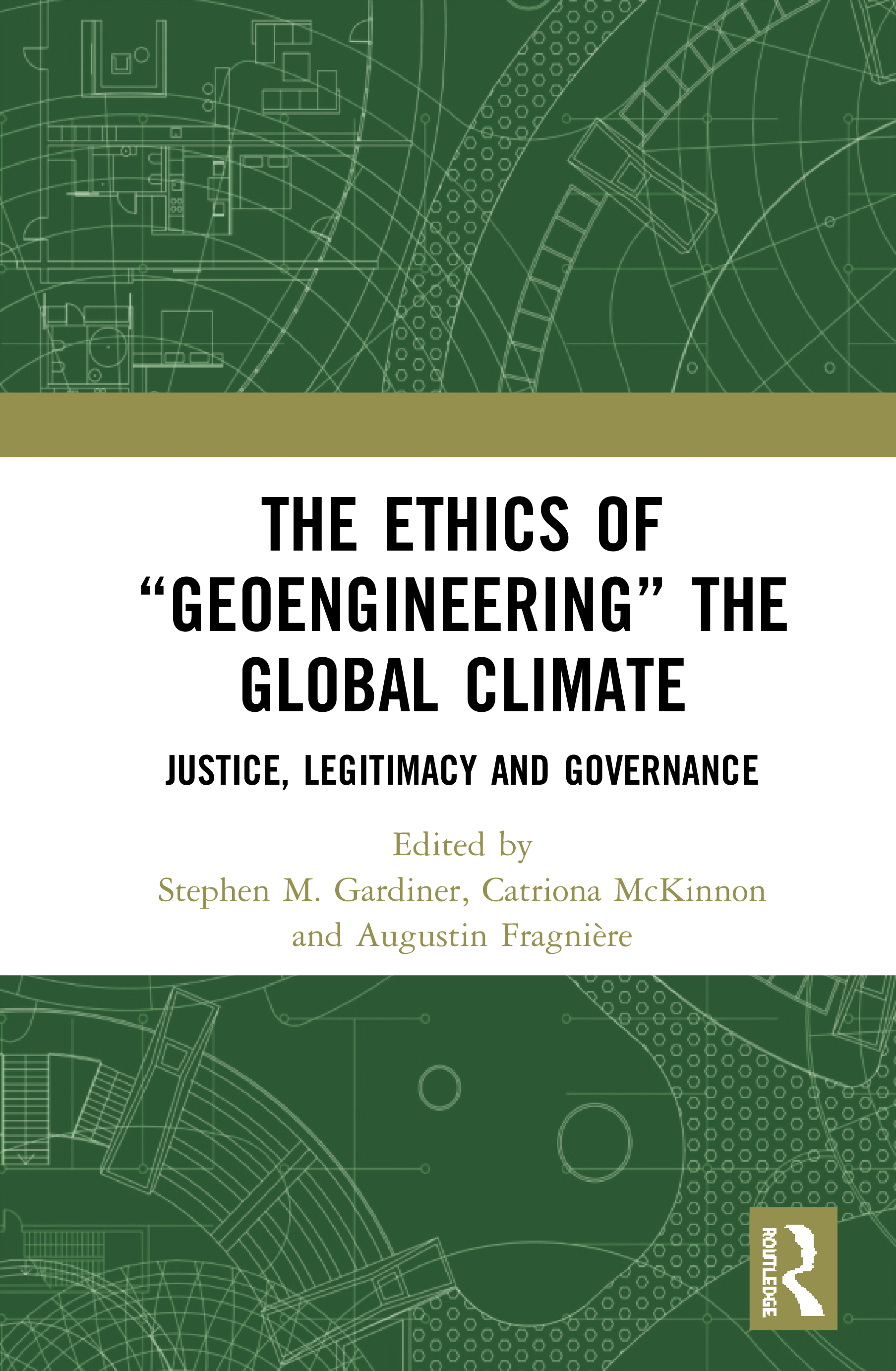 "The Ethics of ""Geoengineering"" the Global Climate: Justice, Legitimacy and Governance book cover"