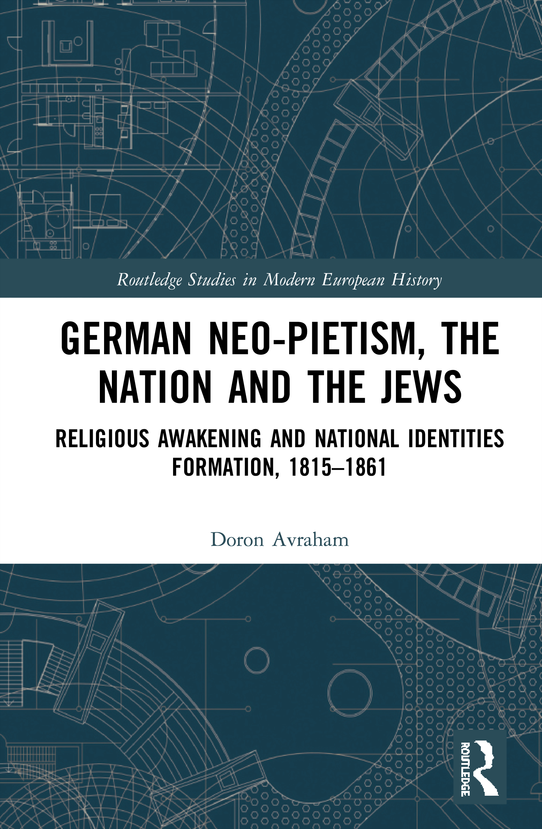 German Neo-Pietism, the Nation and the Jews: Religious Awakening and National Identities Formation, 1815–1861, 1st Edition (Hardback) book cover