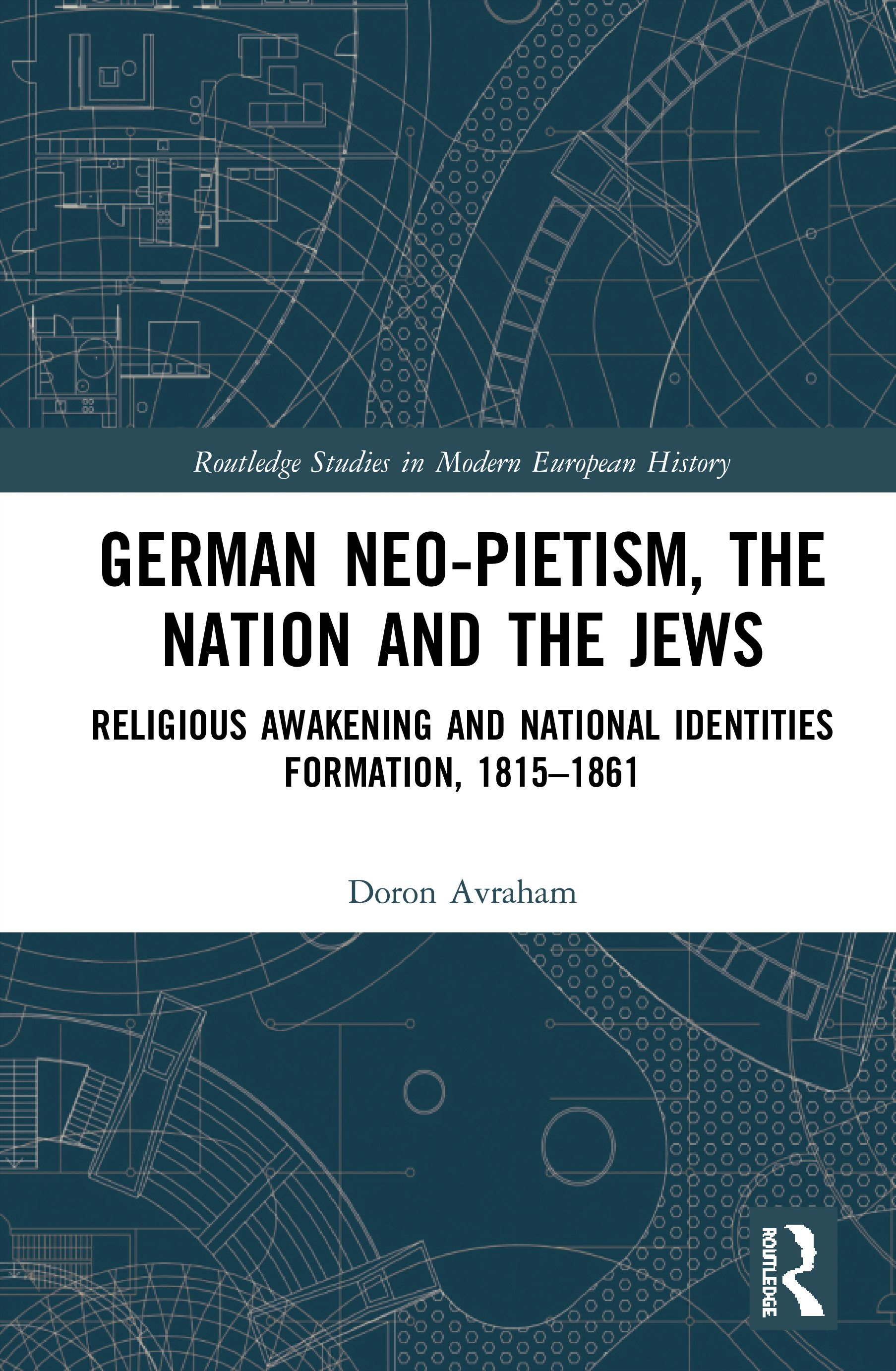 German Neo-Pietism, the Nation and the Jews: Religious Awakening and National Identities Formation, 1815–1861 book cover