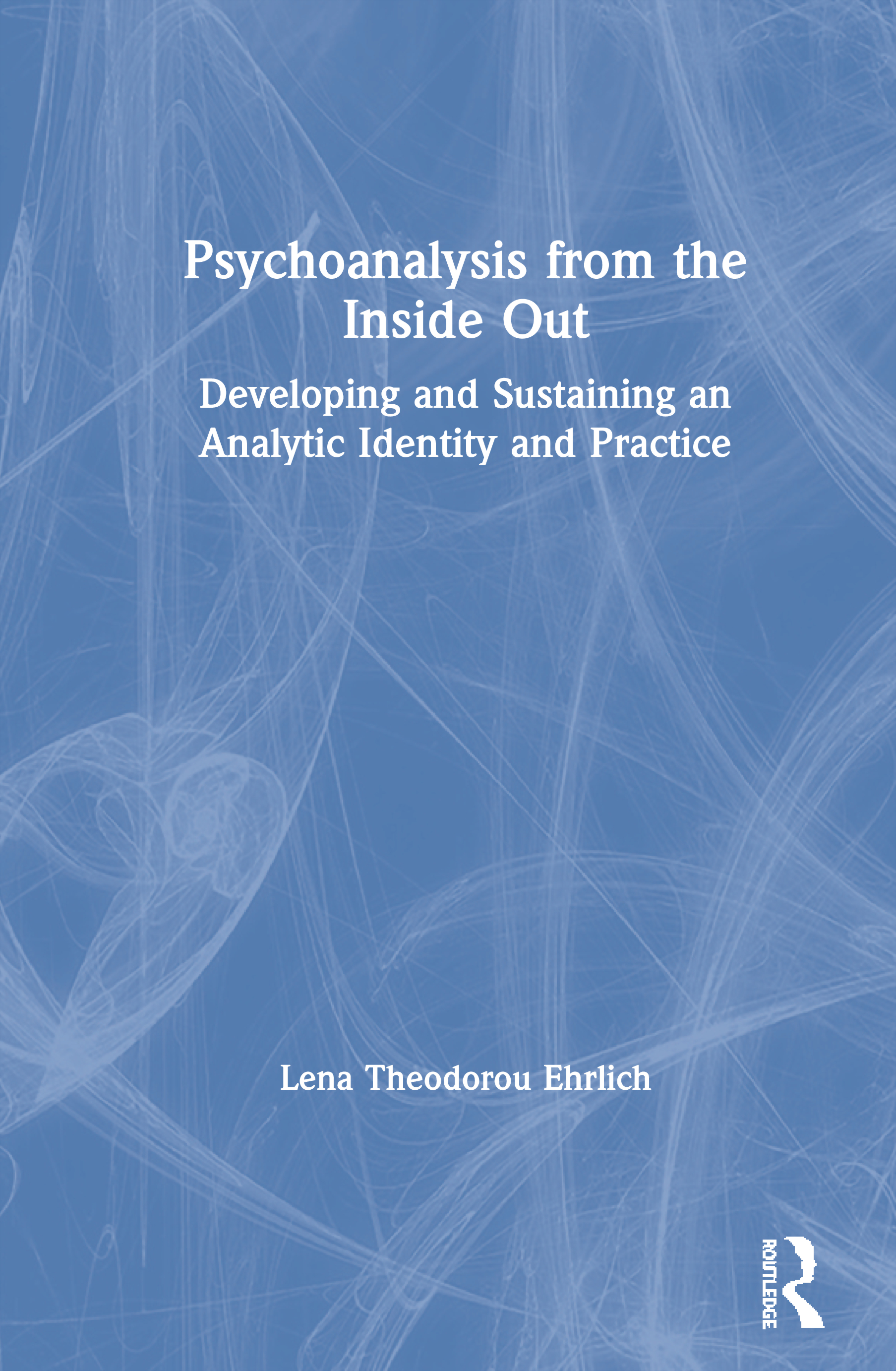 Psychoanalysis from the Inside Out: Developing and Sustaining an Analytic Identity and Practice book cover