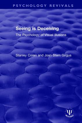 Seeing is Deceiving: The Psychology of Visual Illusions, 1st Edition (Hardback) book cover
