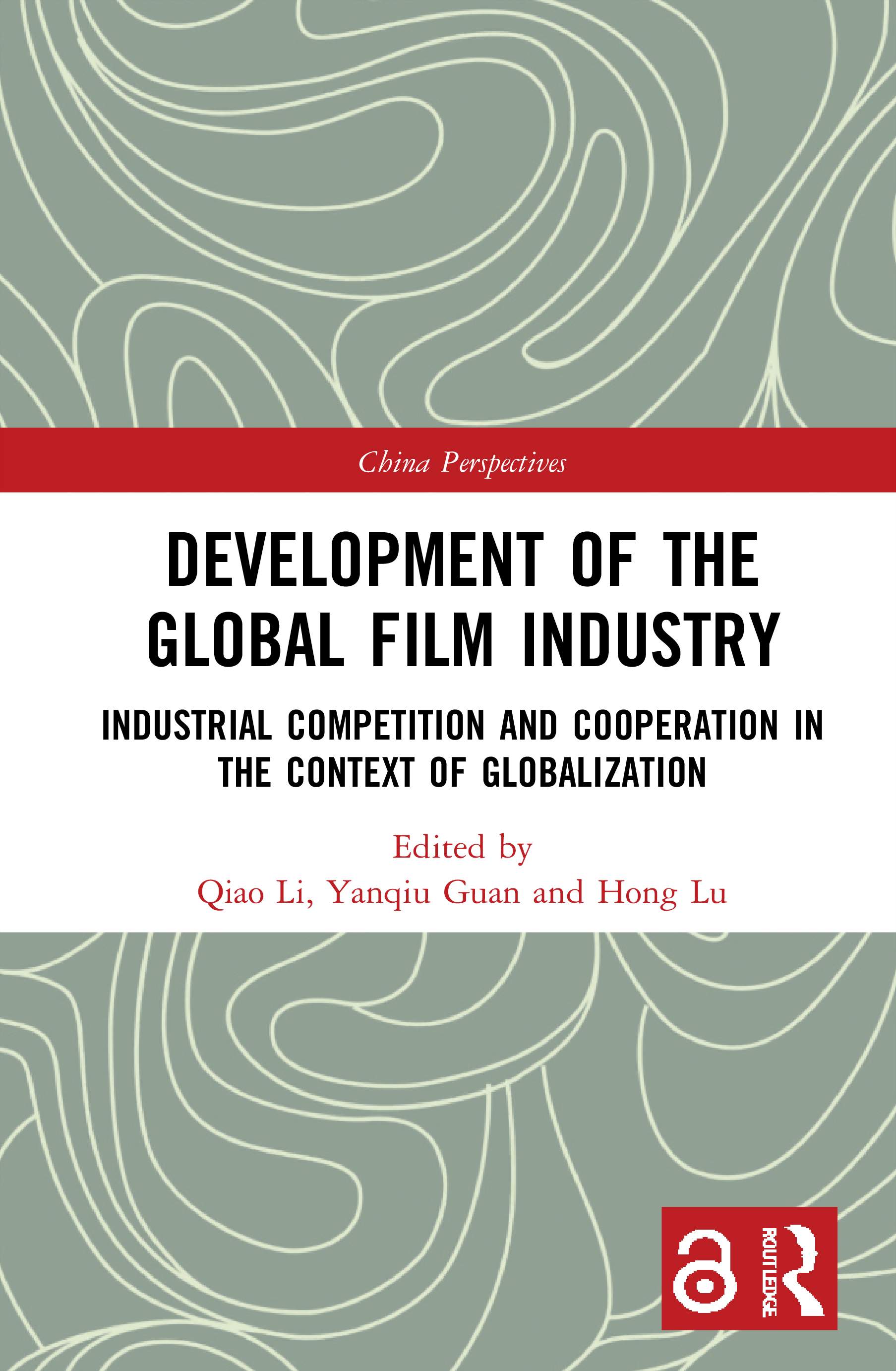 Development of the Global Film Industry (Open Access): Industrial Competition and Cooperation in the Context of Globalization book cover
