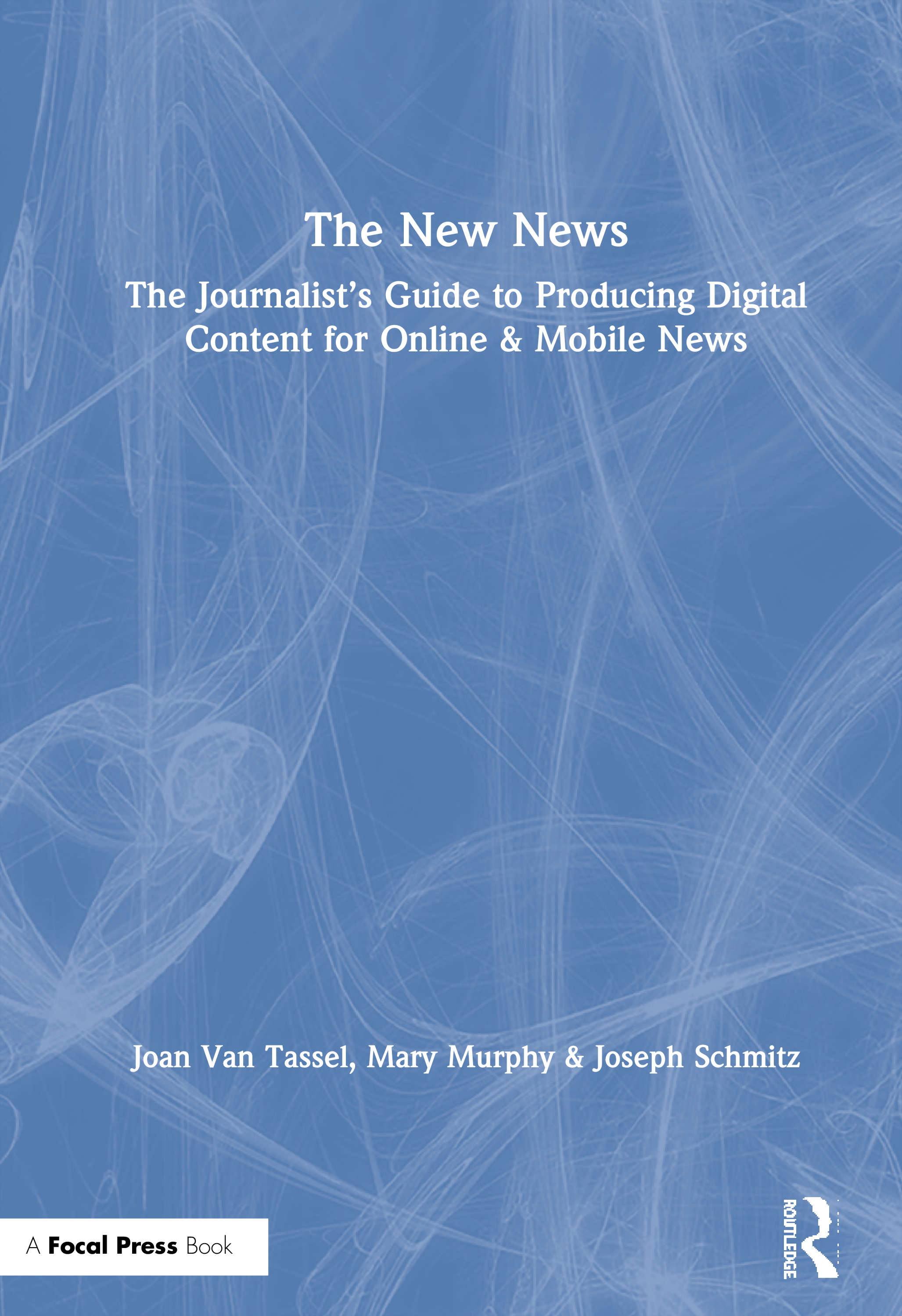The New News: The Journalist's Guide to Producing Digital Content for Online & Mobile News, 1st Edition (Paperback) book cover