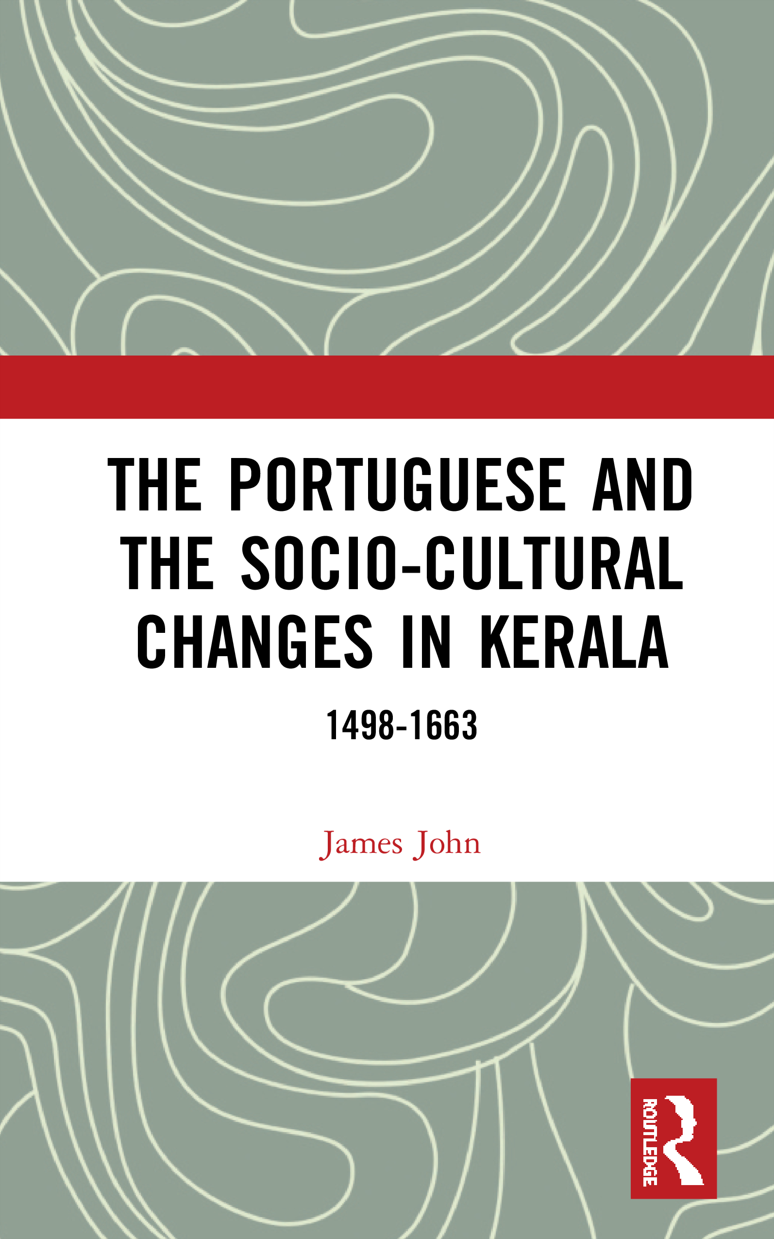 The Portuguese and the Socio-Cultural Changes in Kerala: 1498-1663, 1st Edition (Hardback) book cover