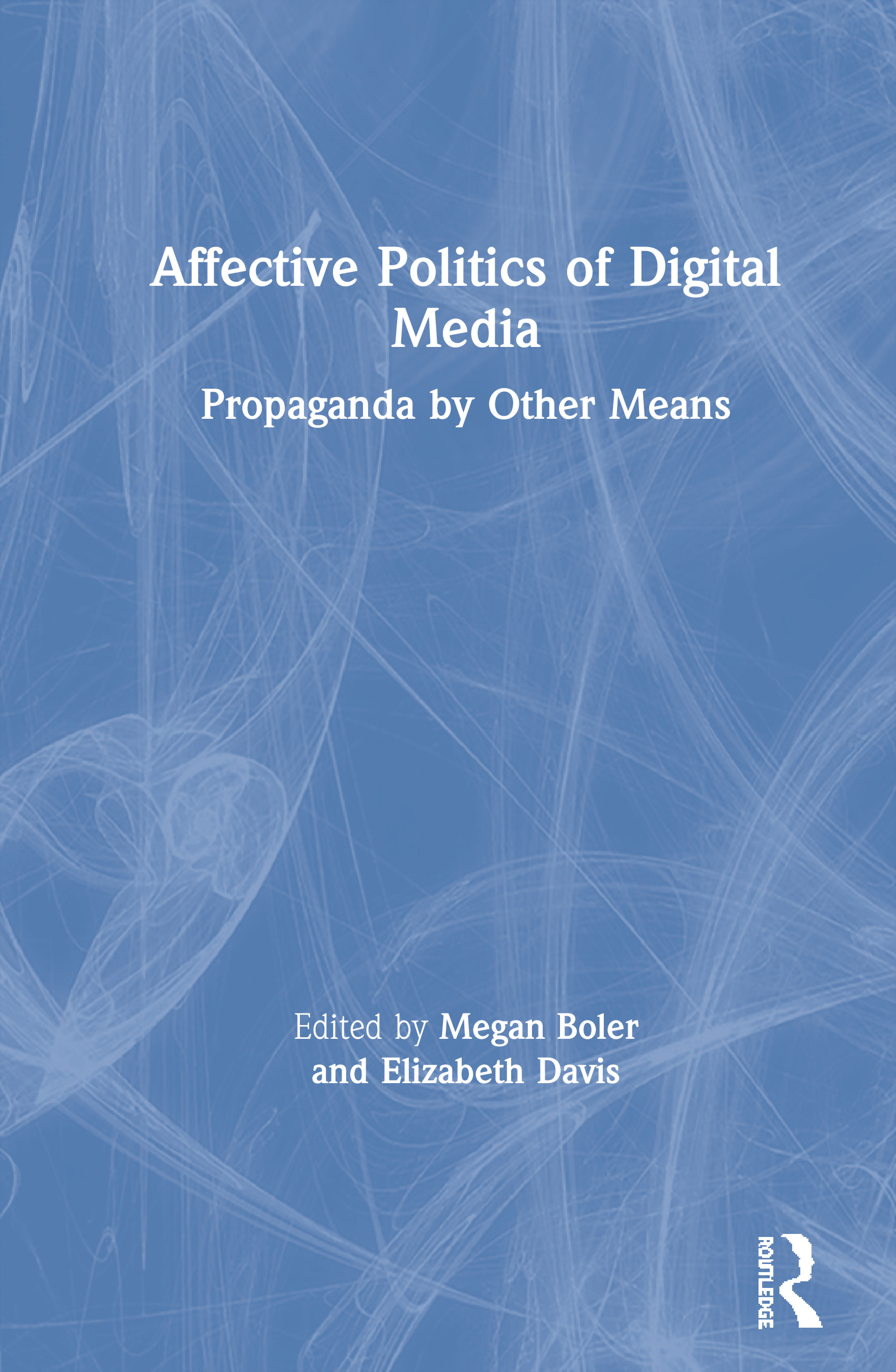 Affective Politics of Digital Media: Propaganda by Other Means book cover