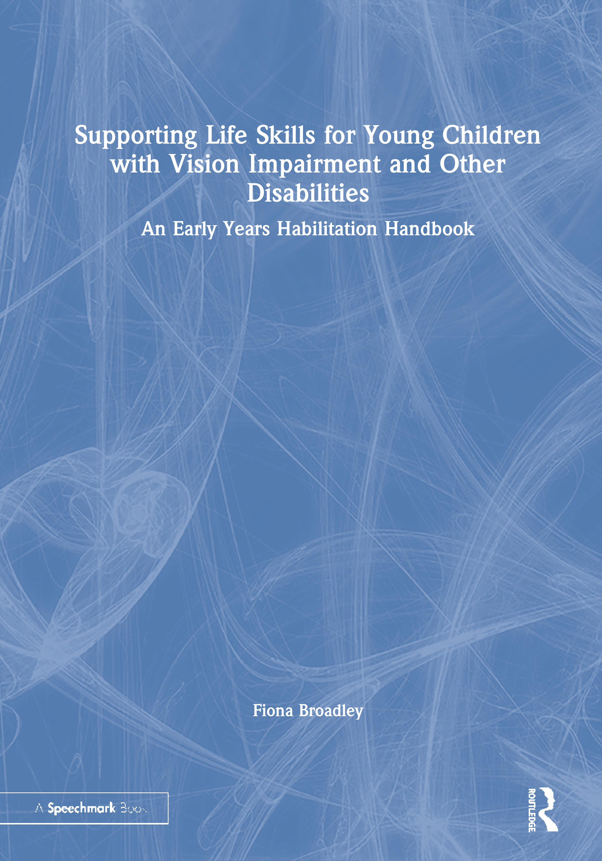 Supporting Life Skills for Young Children with Vision Impairment and Other Disabilities: An Early Years Habilitation Handbook, 1st Edition (Paperback) book cover