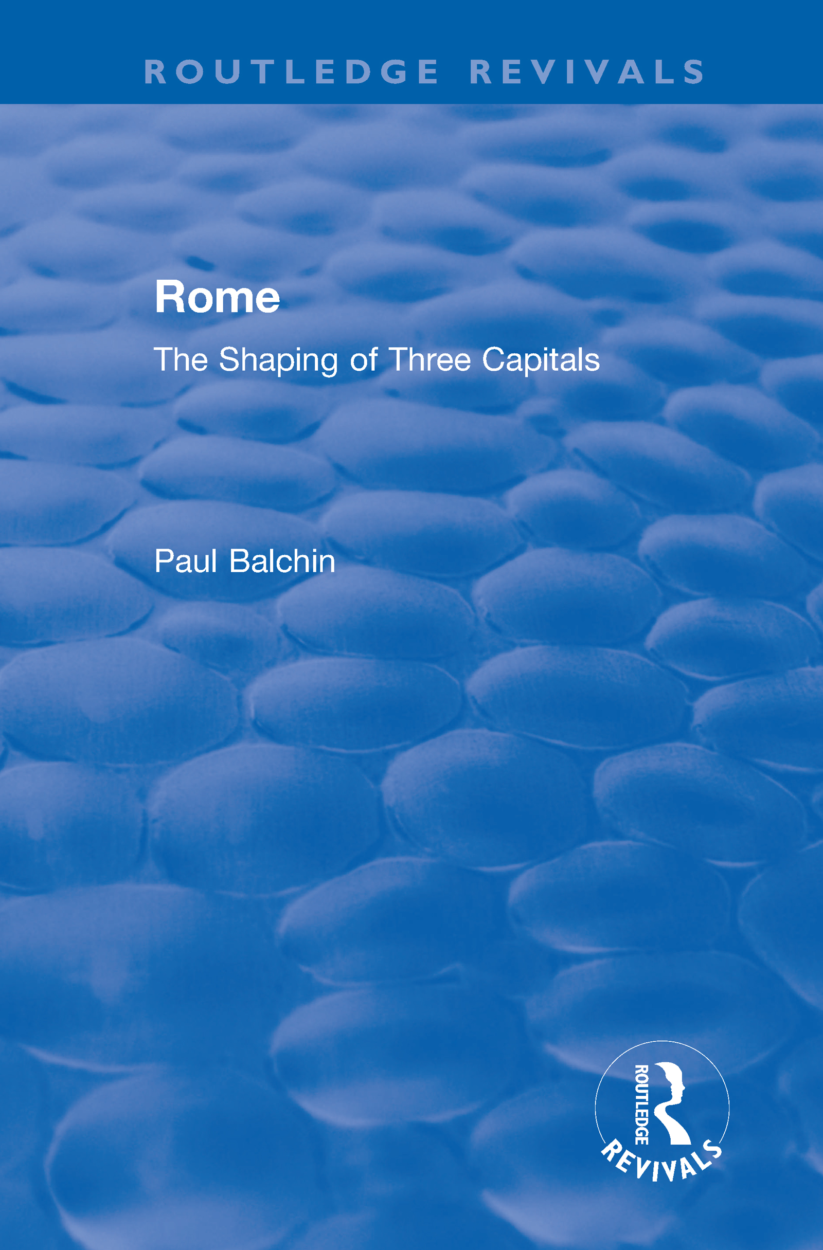 Rome: The Shaping of Three Capitals, 1st Edition (Hardback) book cover