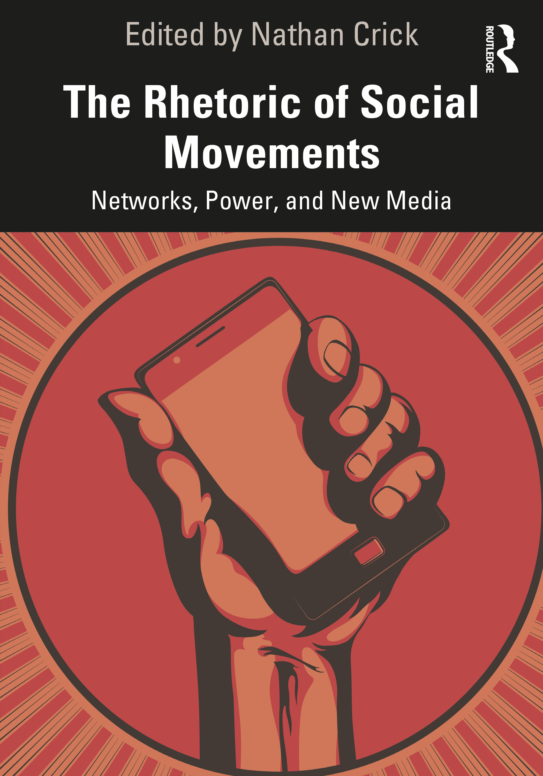 The Rhetoric of Social Movements: Networks, Power, and New Media book cover