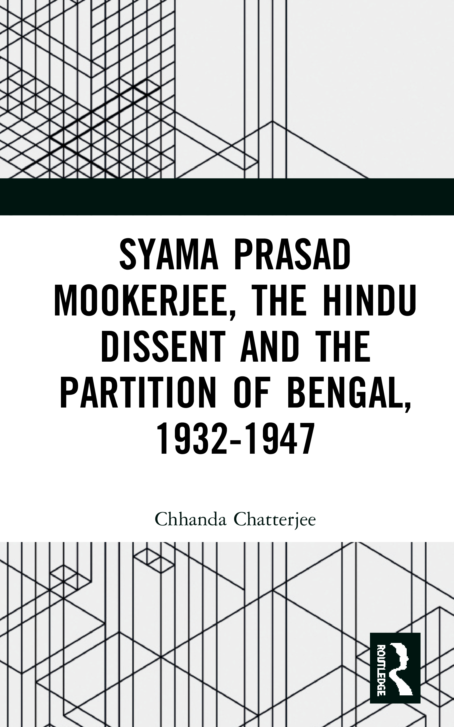 Syama Prasad Mookerjee, the Hindu Dissent and the Partition of Bengal, 1932-1947: 1st Edition (Hardback) book cover
