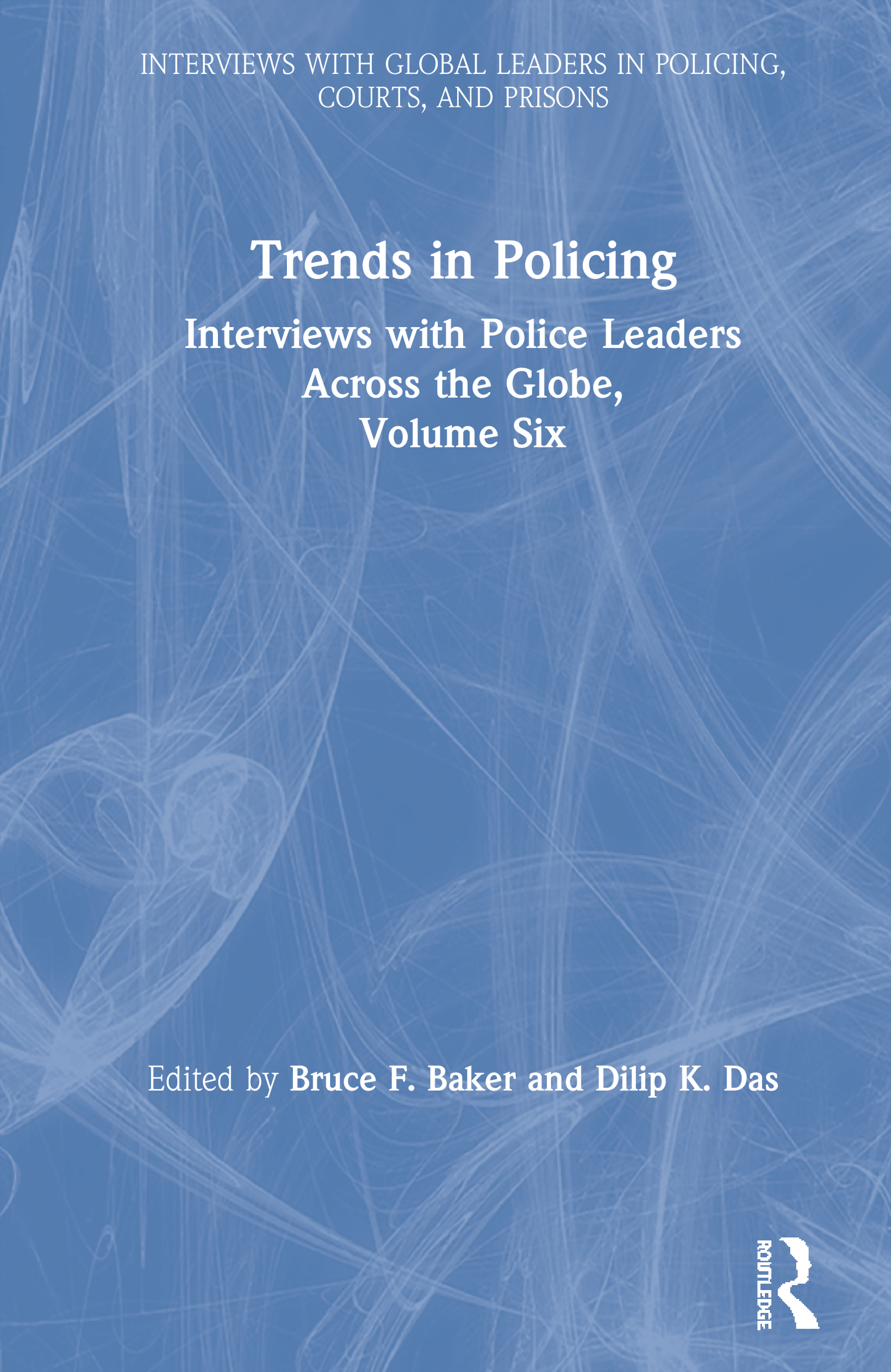 Trends in Policing: Interviews with Police Leaders Across the Globe, Volume Six book cover