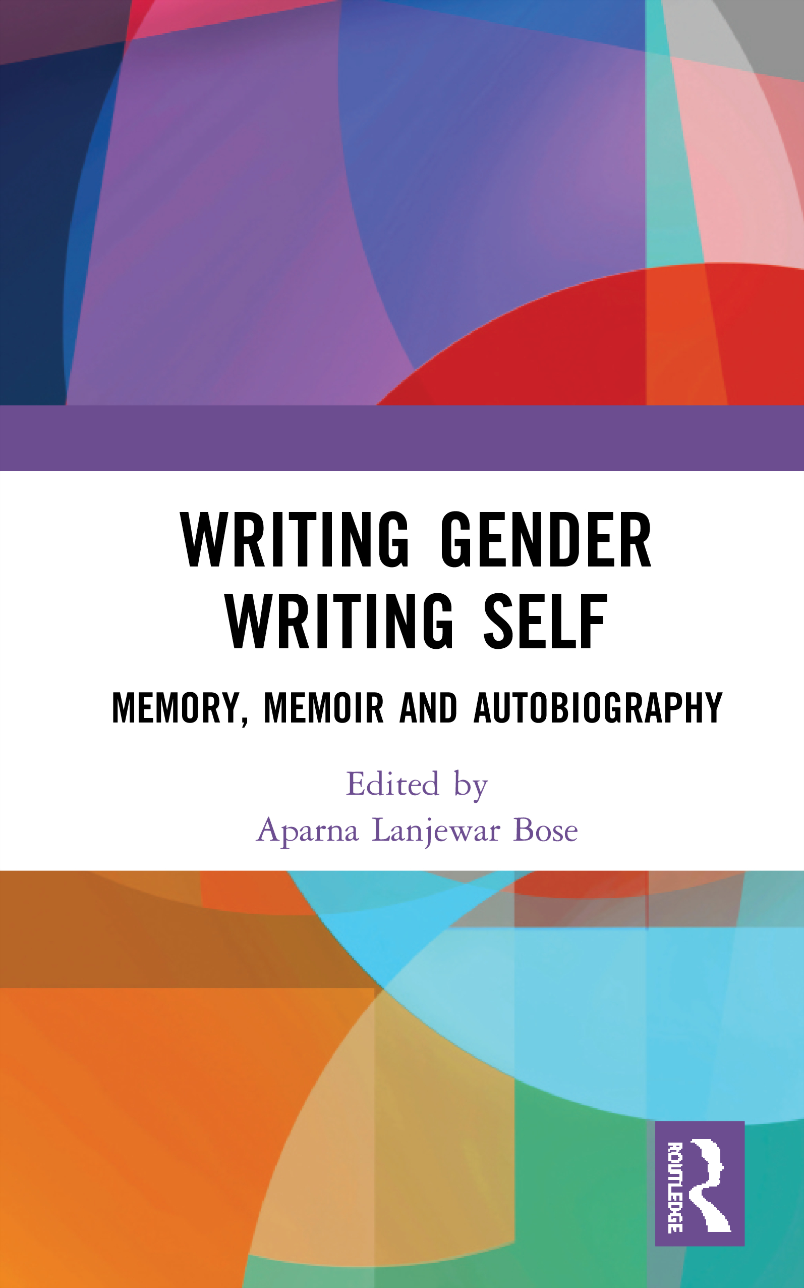 Writing Gender Writing Self: Memory, Memoir and Autobiography, 1st Edition (Hardback) book cover