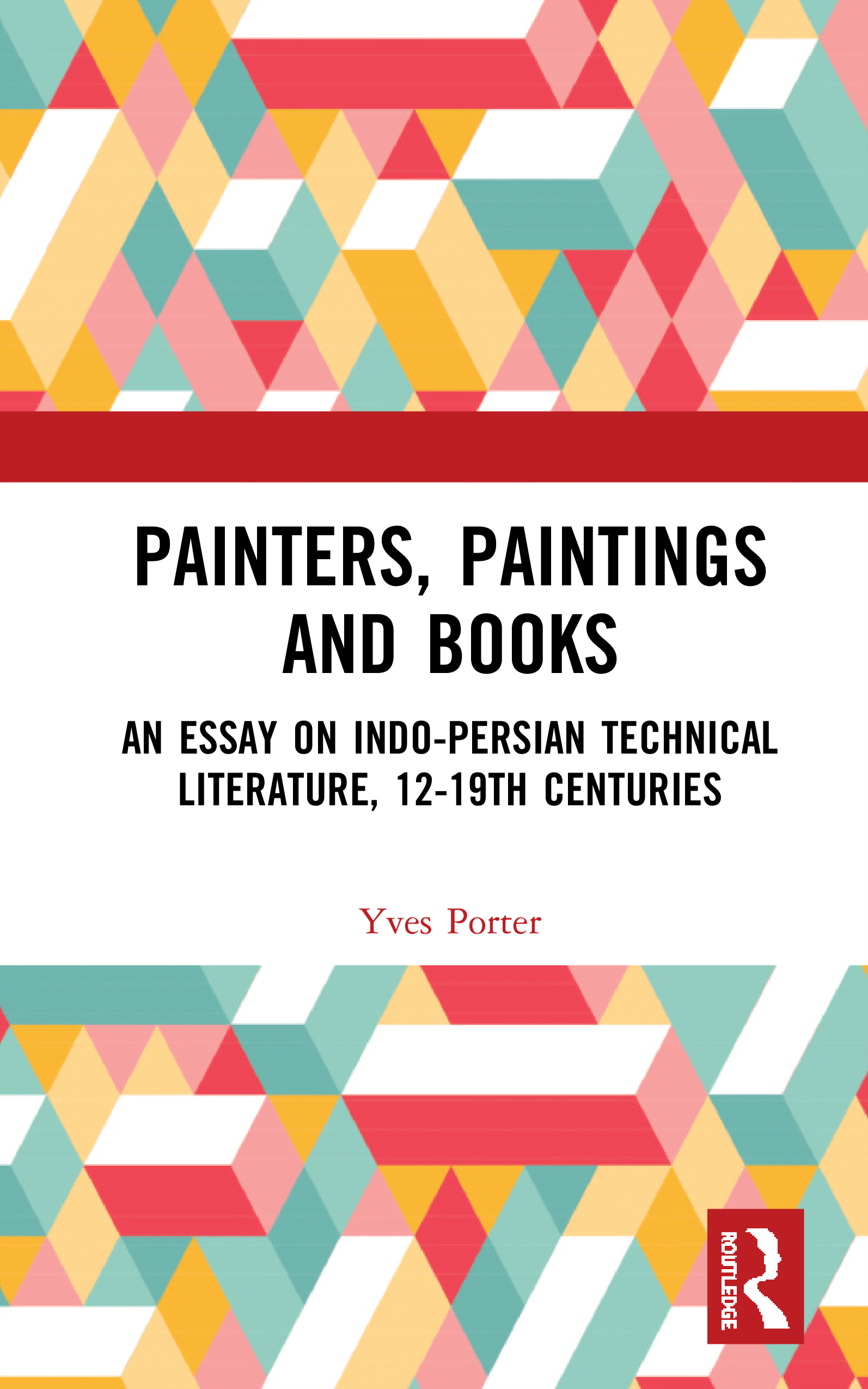 Painters, Paintings and Books: An Essay on Indo-Persian Technical Literature, 12-19th Centuries book cover