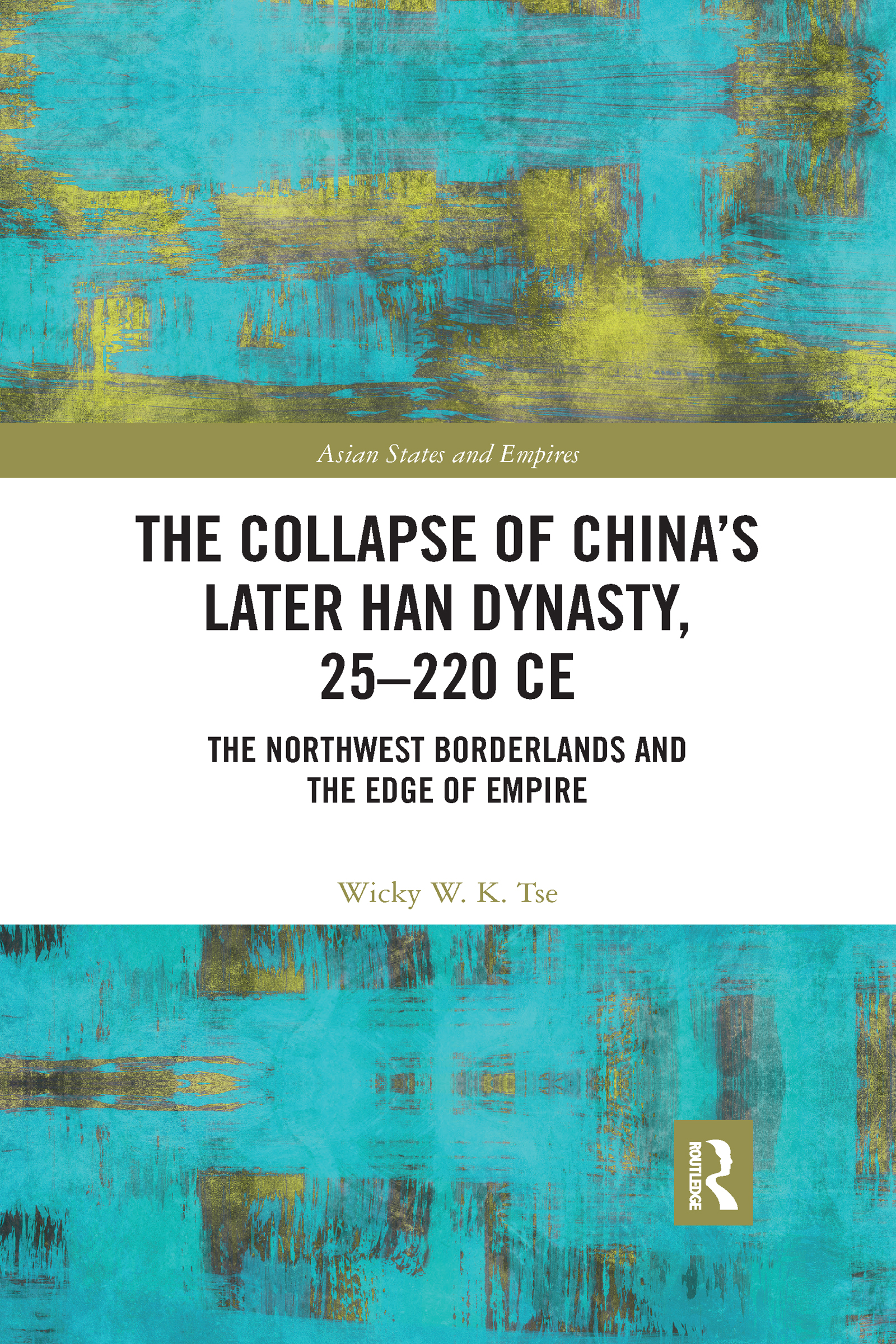 The Collapse of China's Later Han Dynasty, 25-220 CE