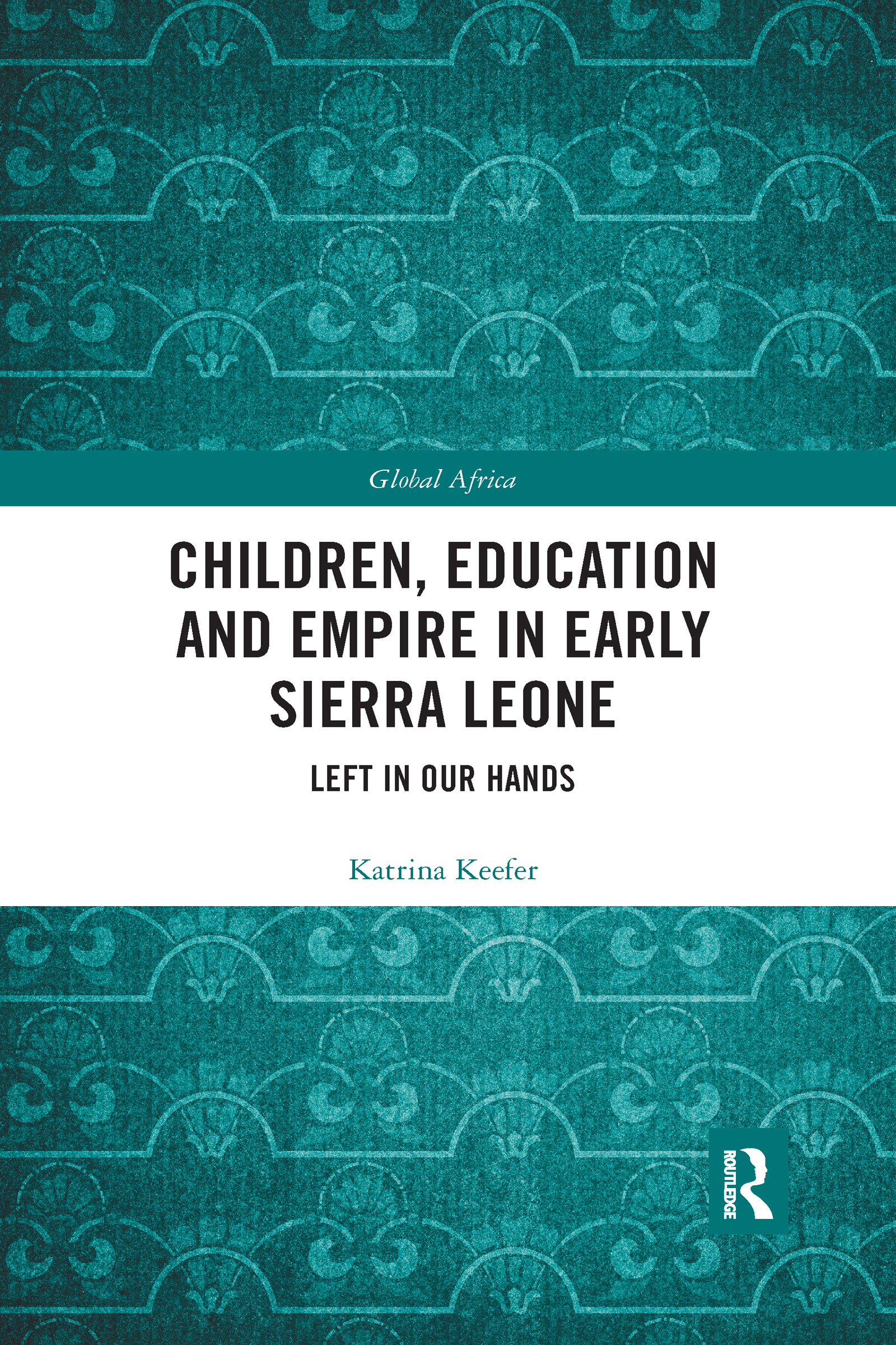 Children, Education and Empire in Early Sierra Leone