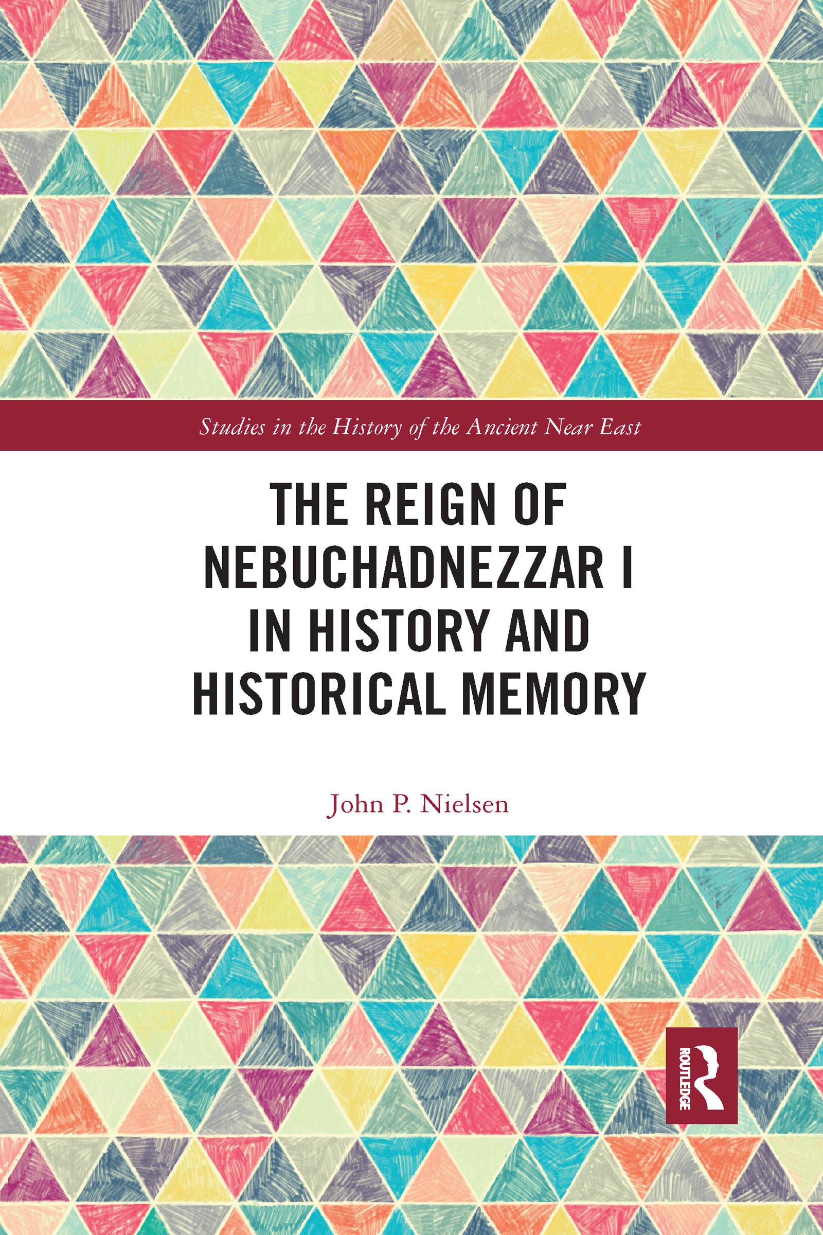 The Reign of Nebuchadnezzar I in History and Historical Memory
