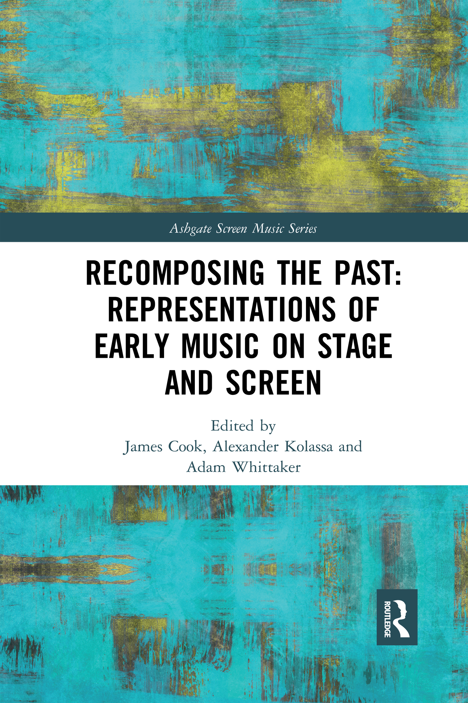 Recomposing the Past: Representations of Early Music on Stage and Screen