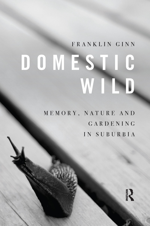 Domestic Wild: Memory, Nature and Gardening in Suburbia