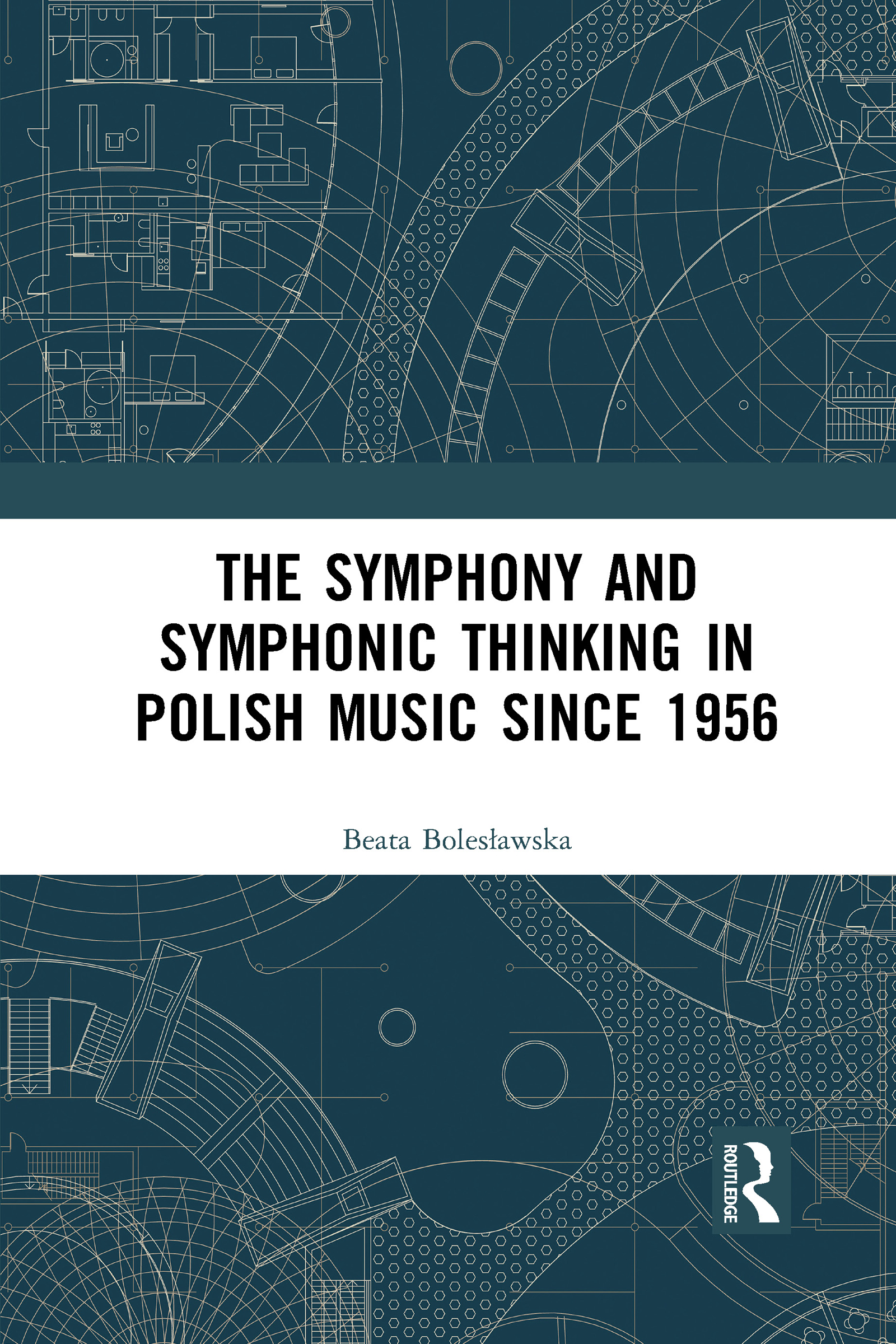 The Symphony and Symphonic Thinking in Polish Music Since 1956