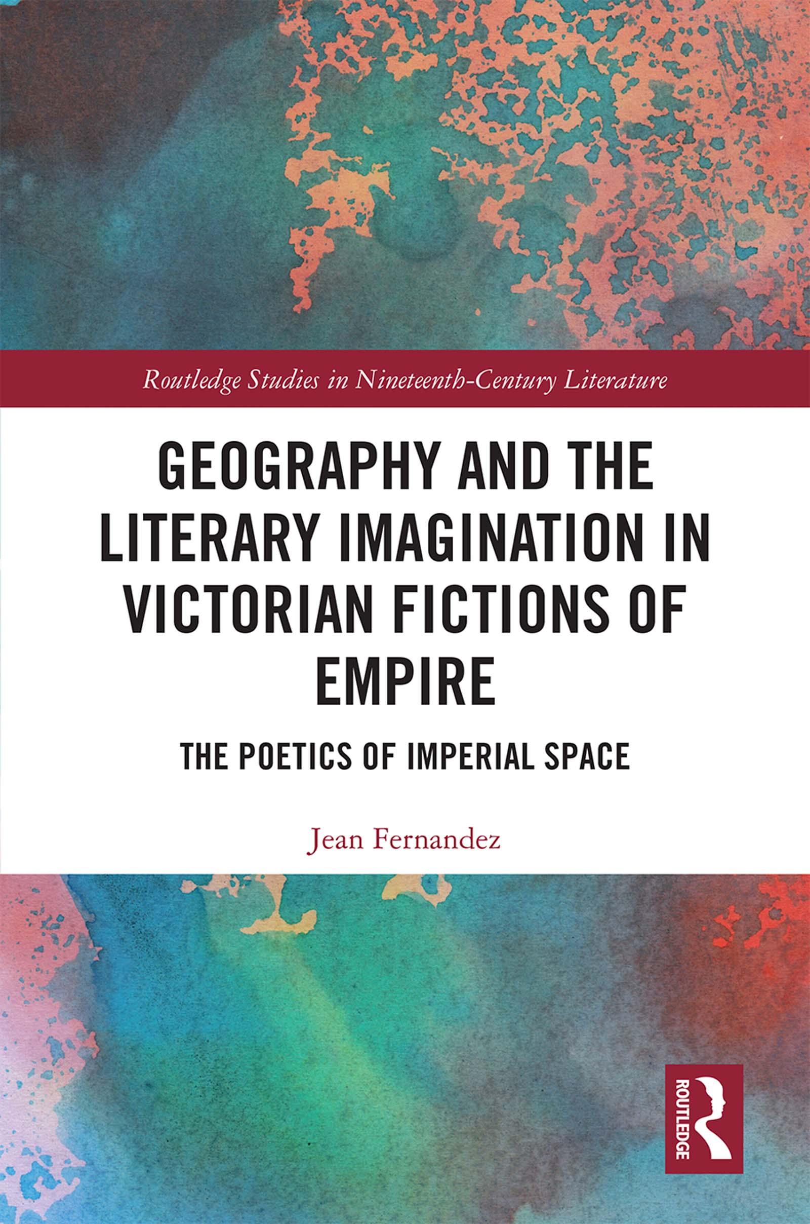 Geography and the Literary Imagination in Victorian Fictions of Empire: The Poetics of Imperial Space book cover