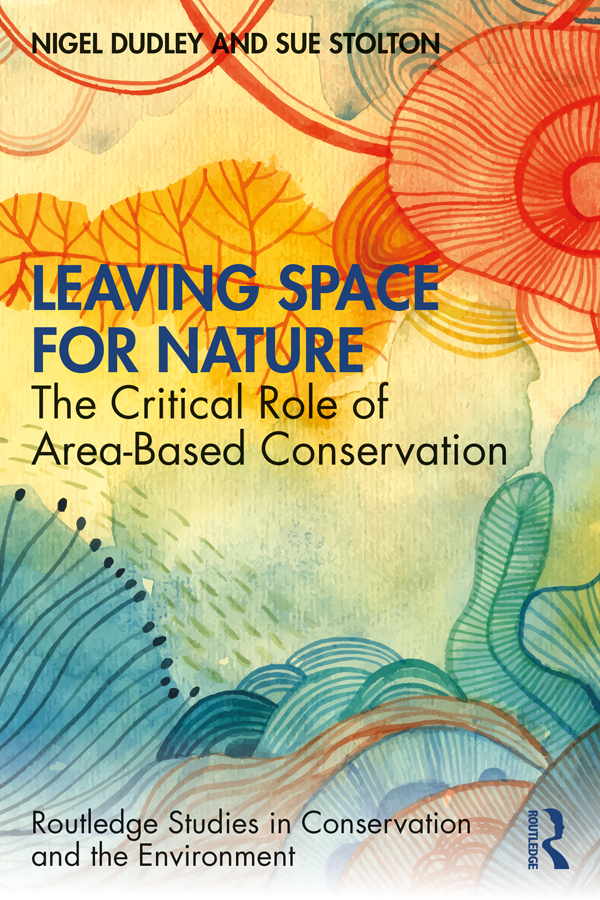 Leaving Space for Nature: The Critical Role of Area-Based Conservation book cover