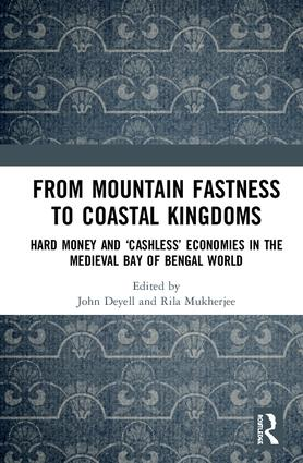 From Mountain Fastness to Coastal Kingdoms: Hard Money and 'Cashless' Economies in the Medieval Bay of Bengal World book cover