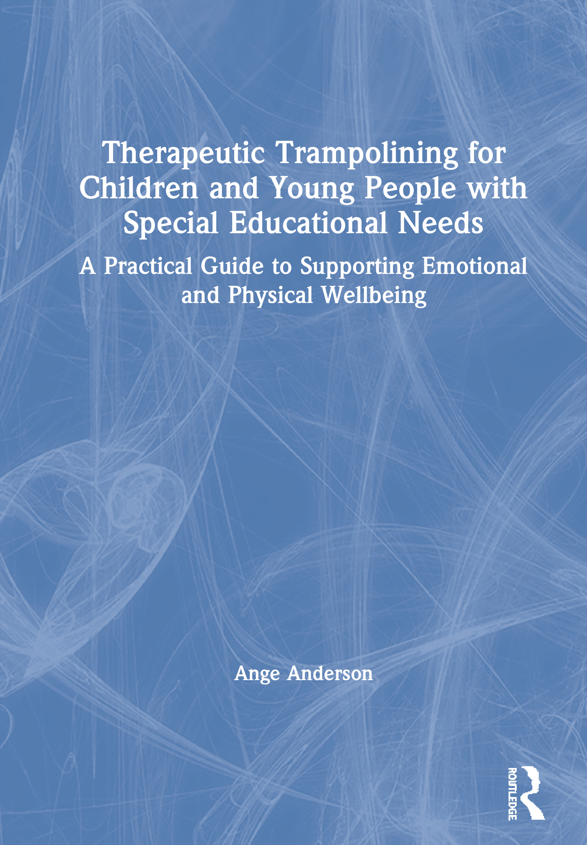 Therapeutic Trampolining for Children and Young People with Special Educational Needs: A Practical Guide to Supporting Emotional and Physical Wellbeing book cover