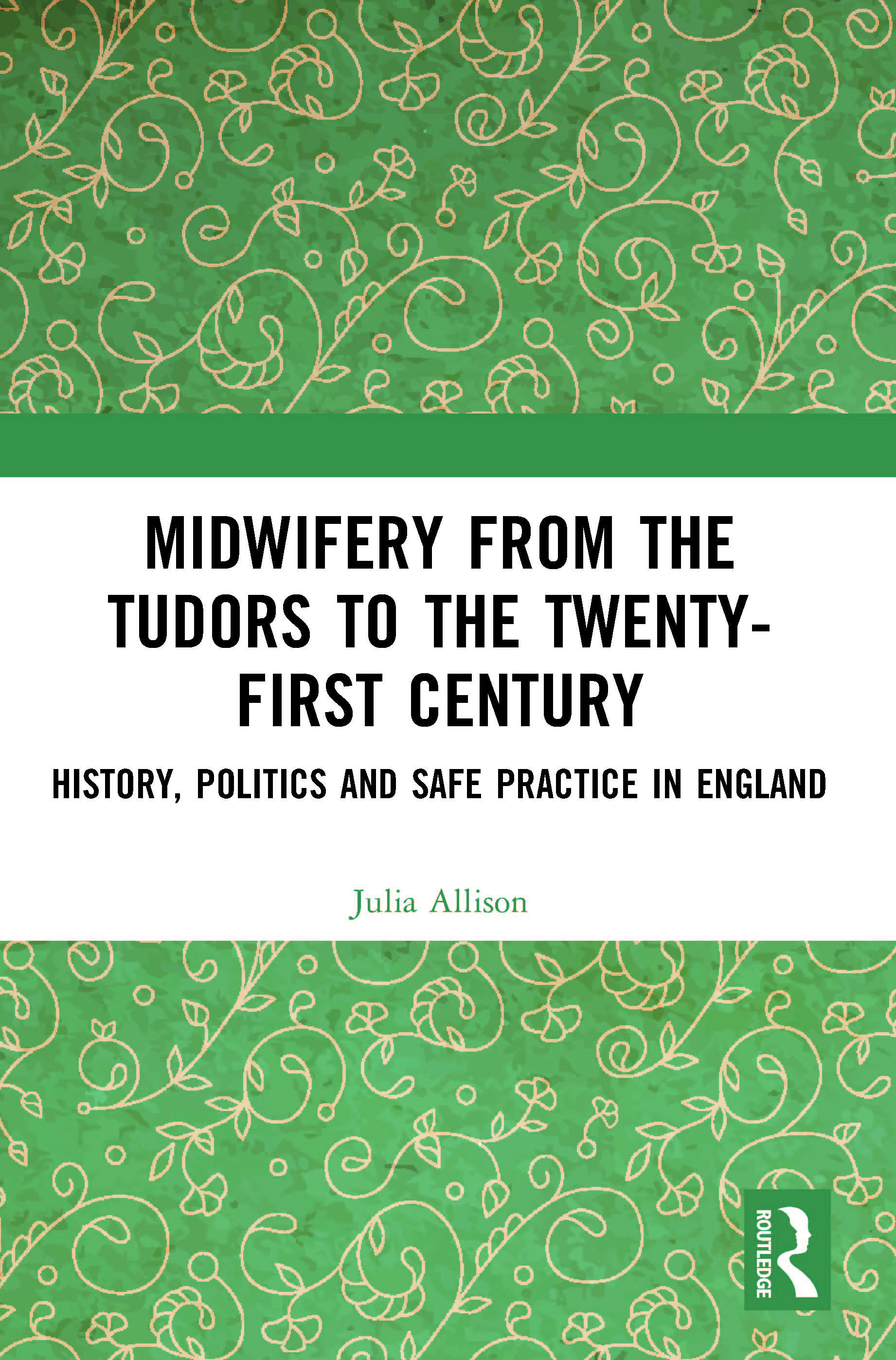 Midwifery from the Tudors to the Twenty-First Century: History, Politics and Safe Practice in England book cover