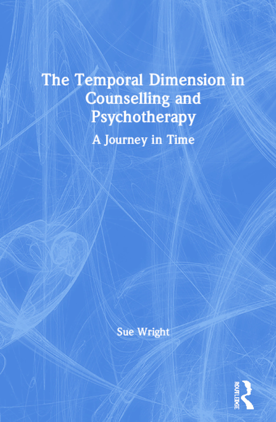 The Temporal Dimension in Counselling and Psychotherapy: A Journey in Time, 1st Edition (Paperback) book cover