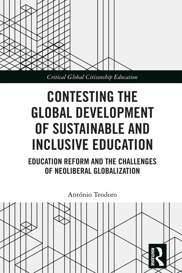 Contesting the Global Development of Sustainable and Inclusive Education: Education Reform and the Challenges of Neoliberal Globalization, 1st Edition (Hardback) book cover