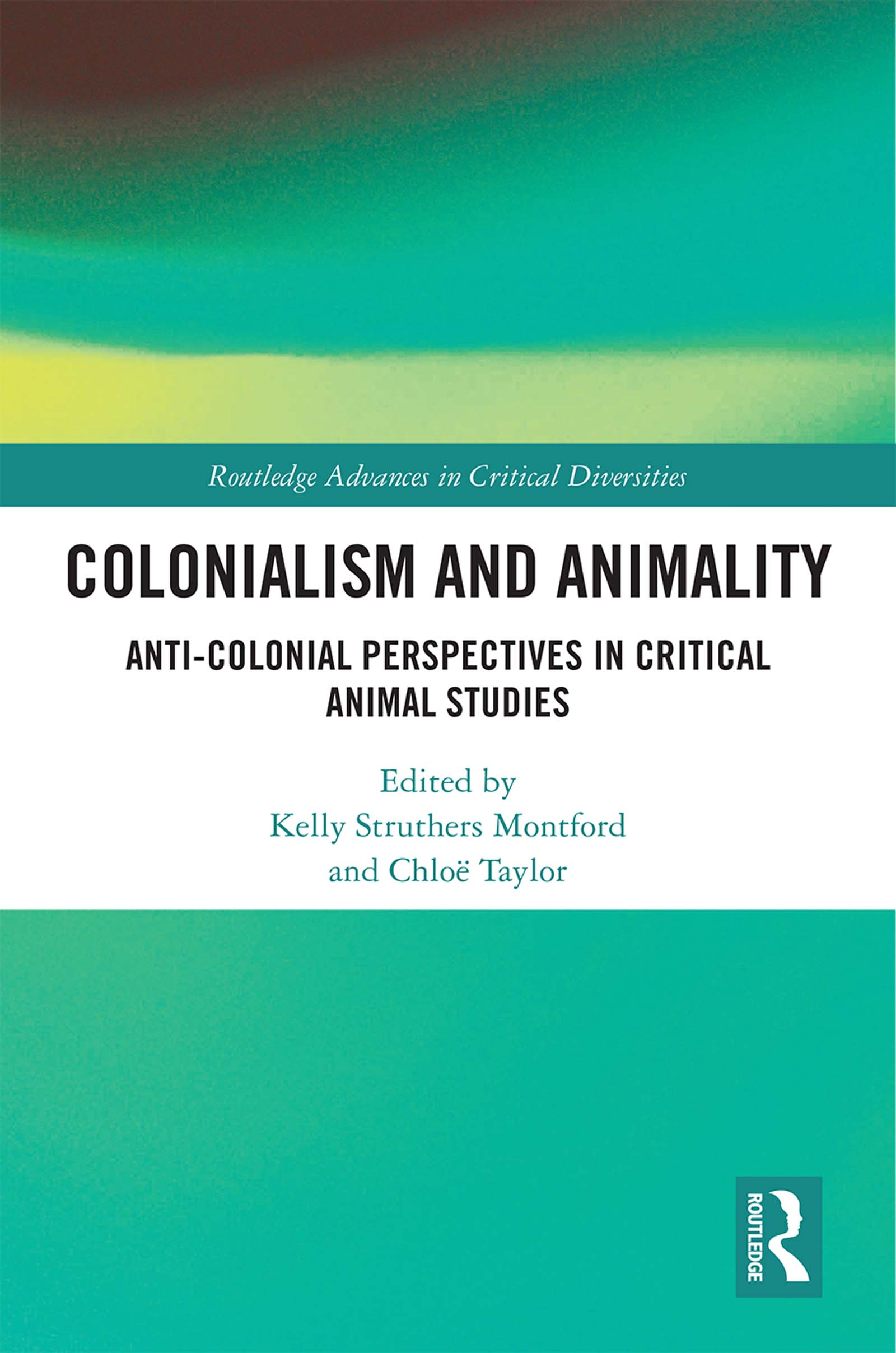 Colonialism and Animality: Anti-Colonial Perspectives in Critical Animal Studies, 1st Edition (Hardback) book cover